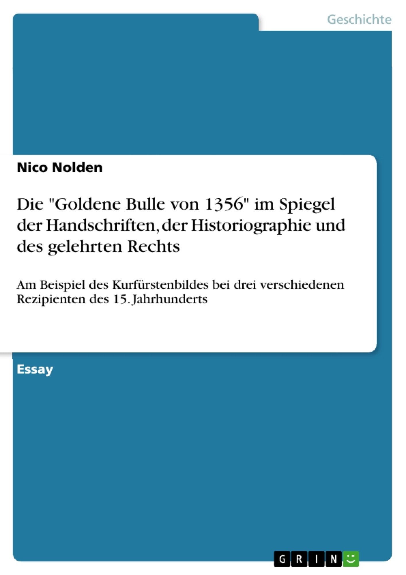 """Titel: Die """"Goldene Bulle von 1356"""" im Spiegel der Handschriften, der Historiographie und des gelehrten Rechts"""