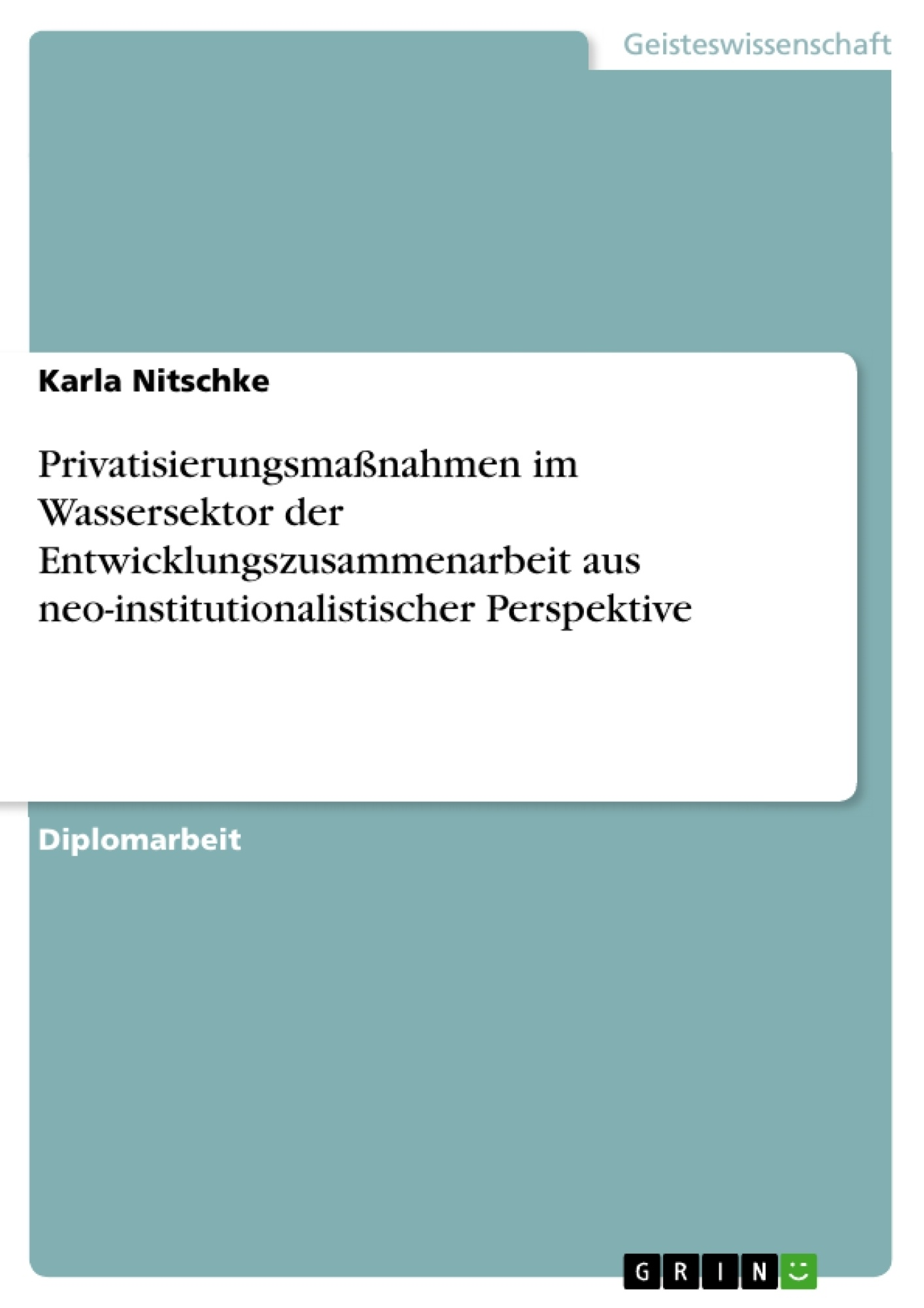 Titel: Privatisierungsmaßnahmen im Wassersektor der Entwicklungszusammenarbeit aus neo-institutionalistischer Perspektive