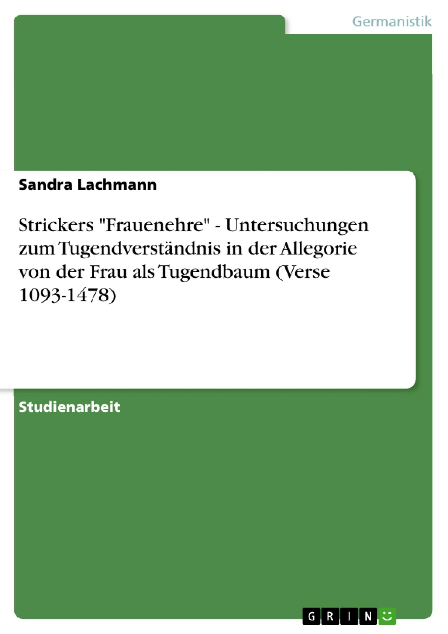 """Titel: Strickers """"Frauenehre"""" - Untersuchungen zum Tugendverständnis in der Allegorie von der Frau als Tugendbaum (Verse 1093-1478)"""