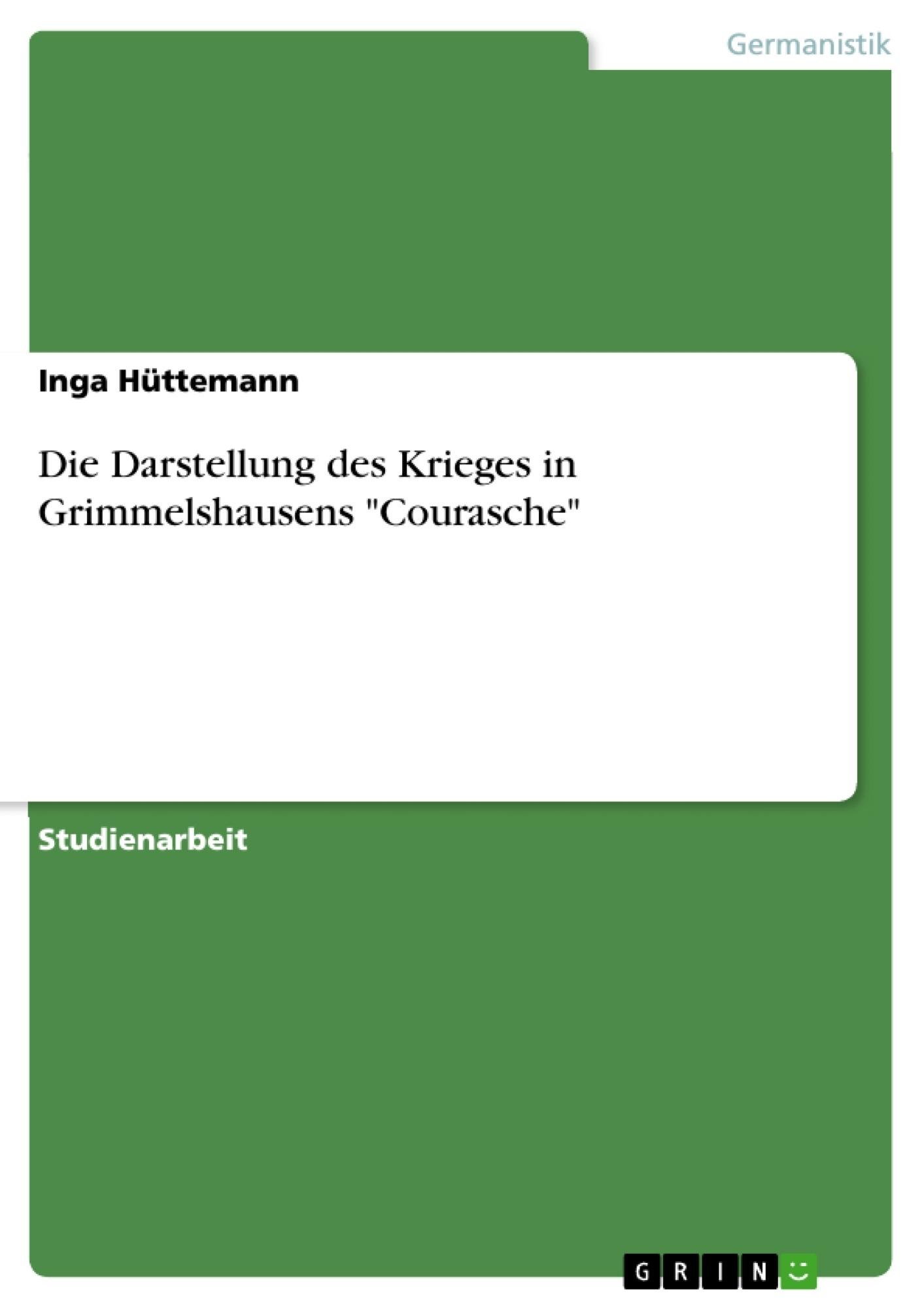 """Titel: Die Darstellung des Krieges in Grimmelshausens """"Courasche"""""""