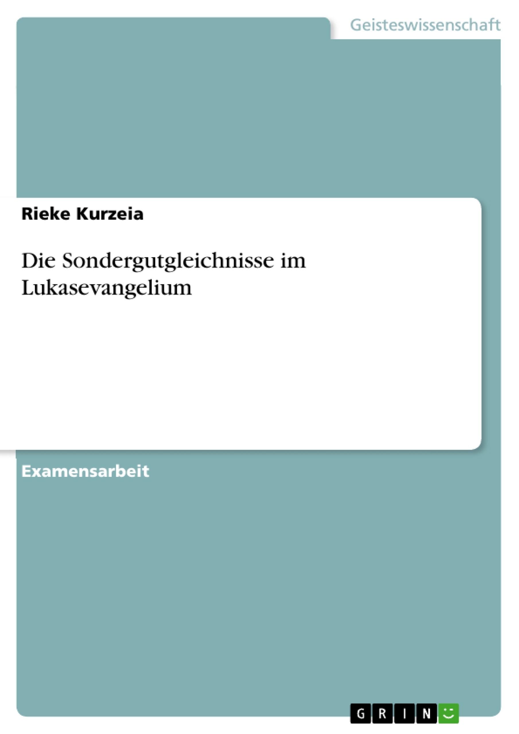 Titel: Die Sondergutgleichnisse im Lukasevangelium