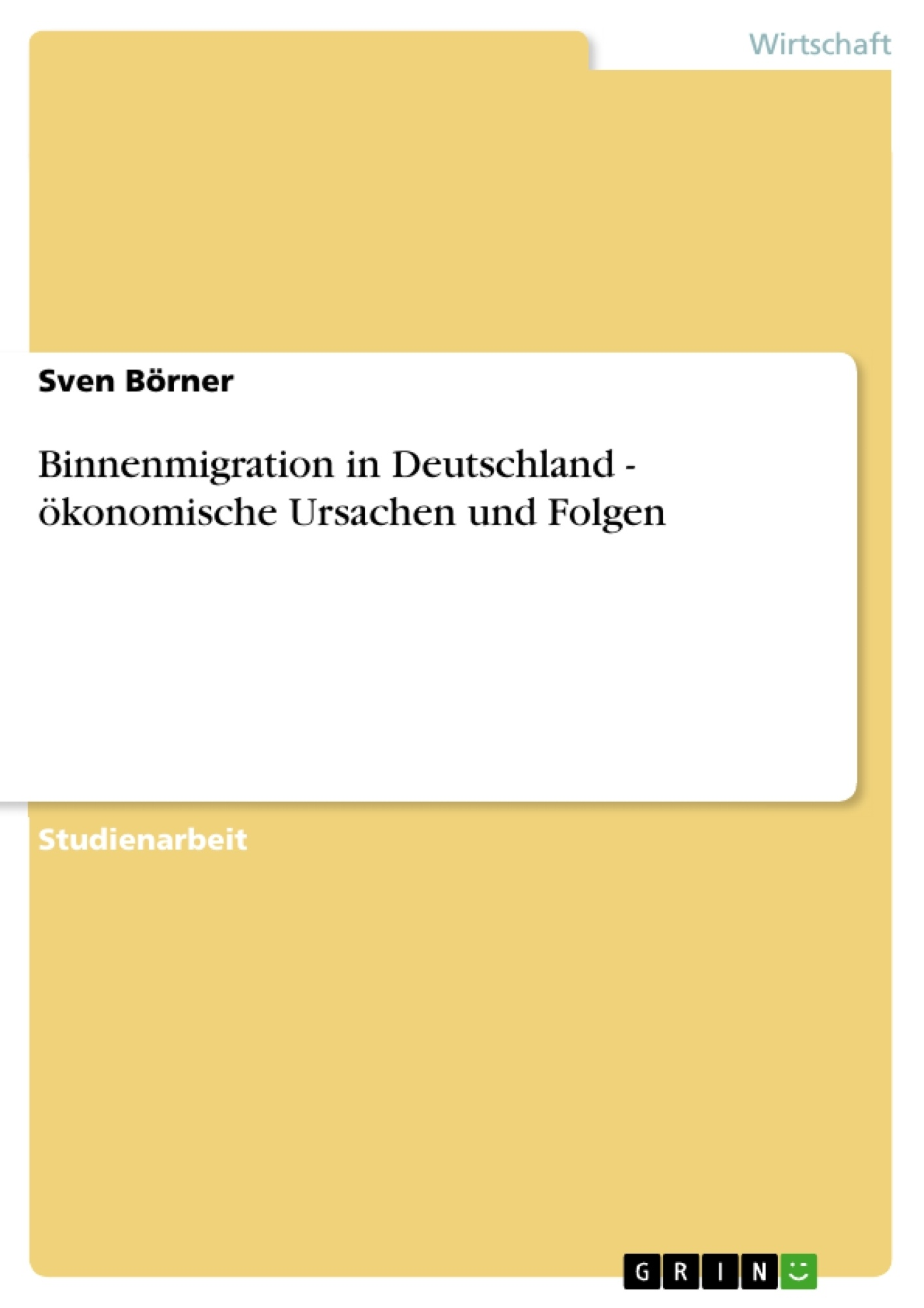 Titel: Binnenmigration in Deutschland - ökonomische Ursachen und Folgen