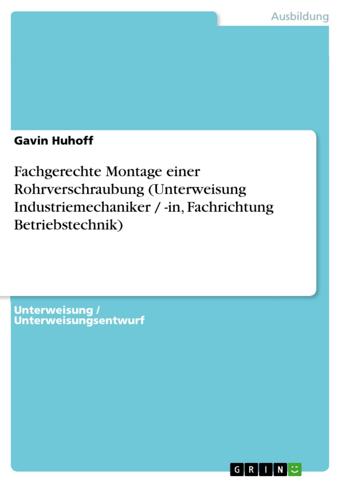 Titel: Fachgerechte Montage einer Rohrverschraubung (Unterweisung Industriemechaniker / -in, Fachrichtung Betriebstechnik)