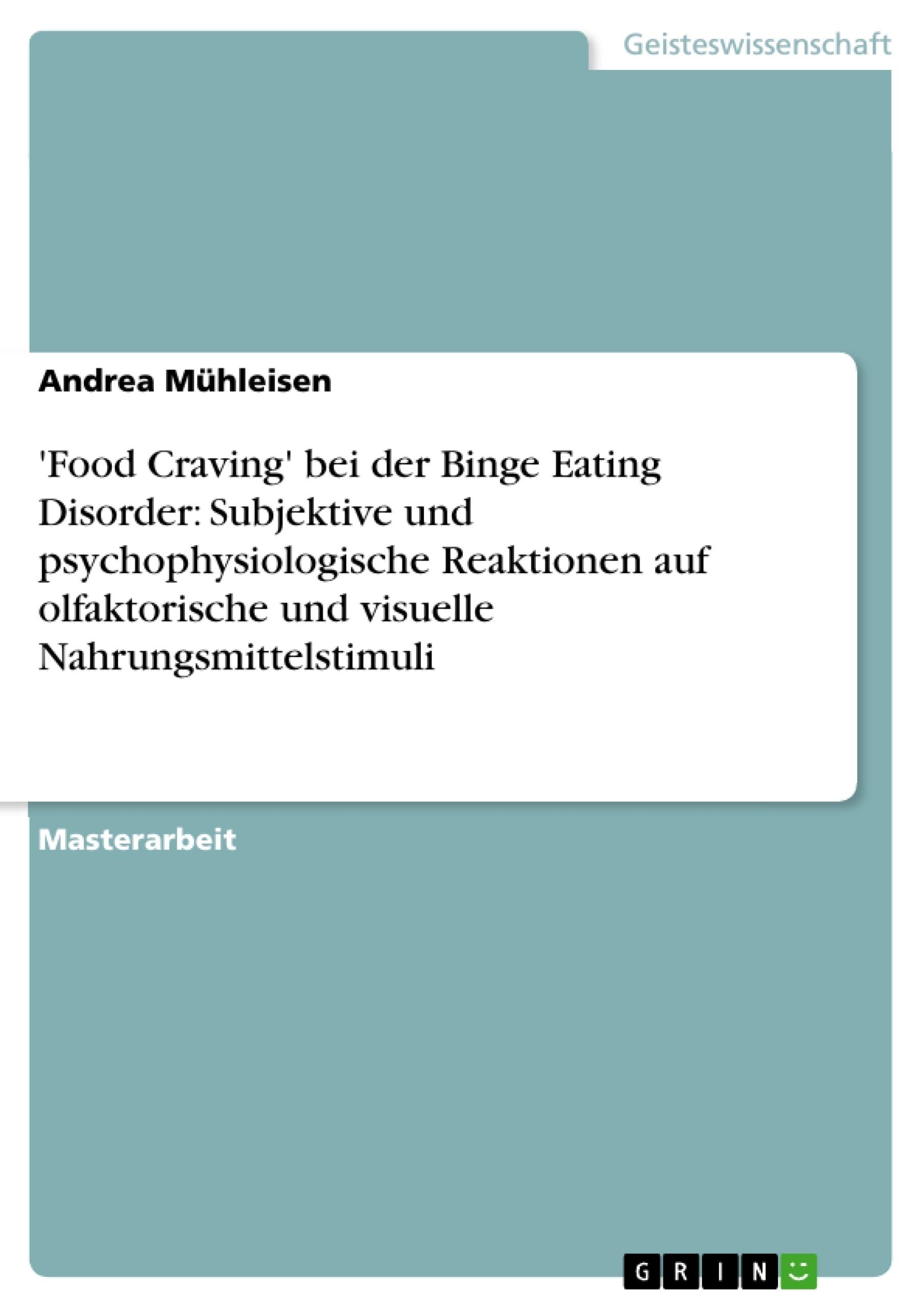 Titel: 'Food Craving' bei der Binge Eating Disorder: Subjektive und psychophysiologische Reaktionen auf olfaktorische und visuelle Nahrungsmittelstimuli