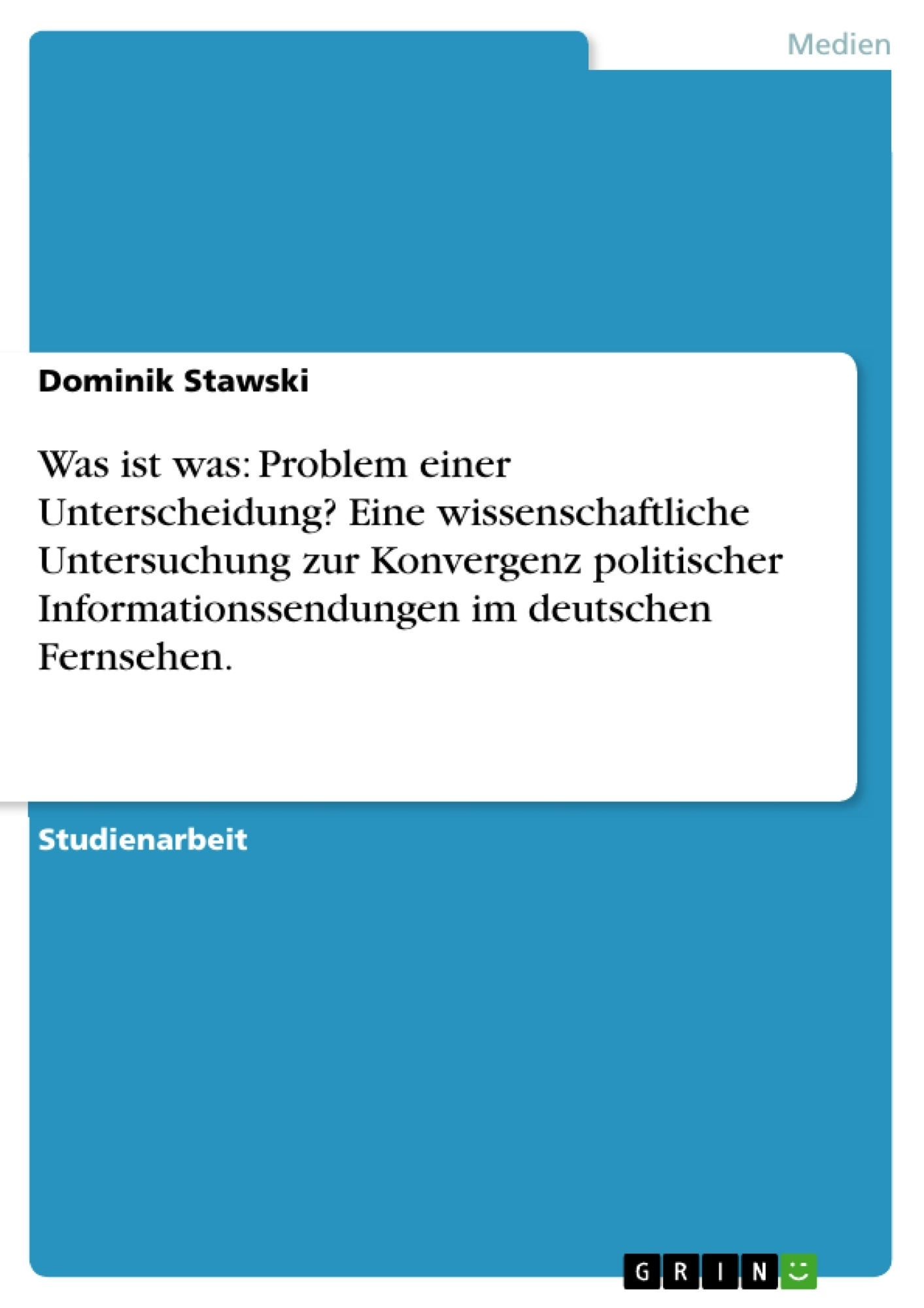 Titel: Was ist was: Problem einer Unterscheidung? Eine wissenschaftliche Untersuchung zur Konvergenz politischer Informationssendungen im deutschen Fernsehen.