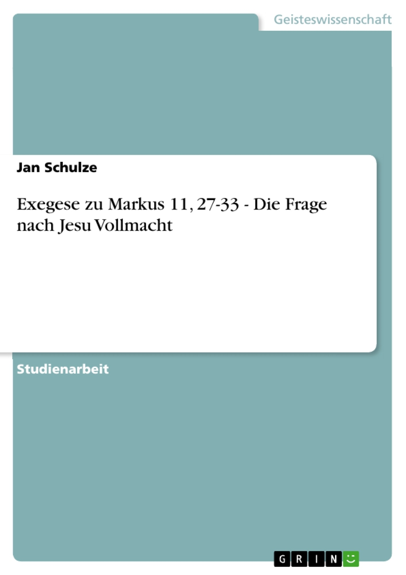 Titel: Exegese zu Markus 11, 27-33 - Die Frage nach Jesu Vollmacht