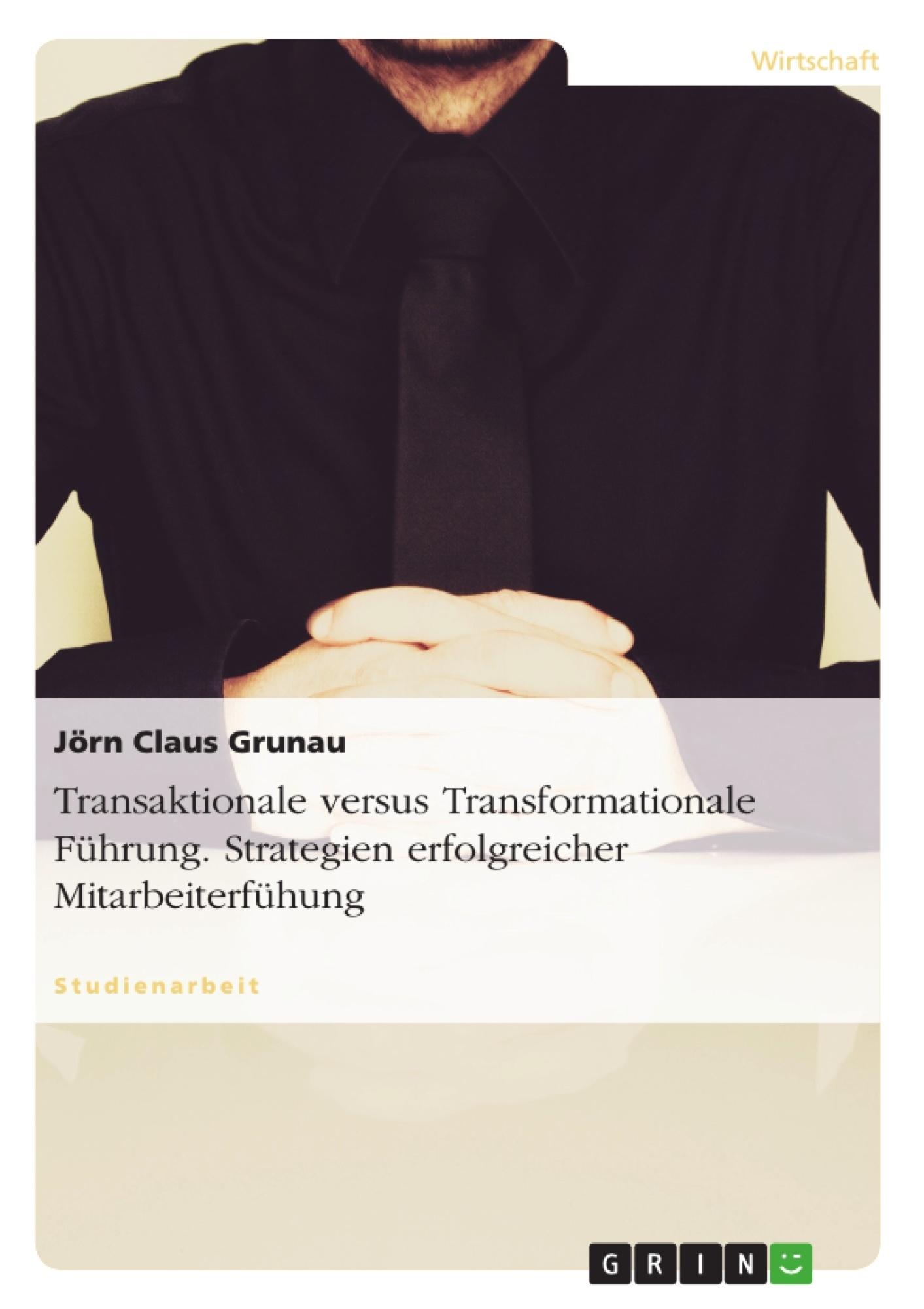 Titel: Transaktionale versus Transformationale Führung. Strategien erfolgreicher Mitarbeiterfühung