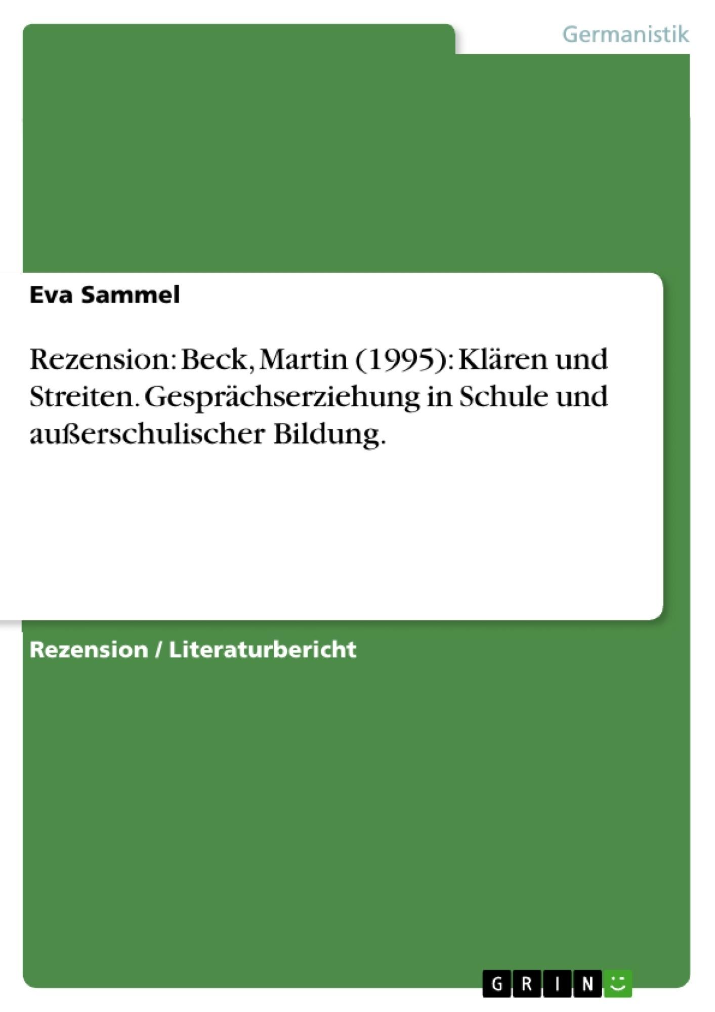 Titel: Rezension: Beck, Martin (1995): Klären und Streiten. Gesprächserziehung in Schule und außerschulischer Bildung.