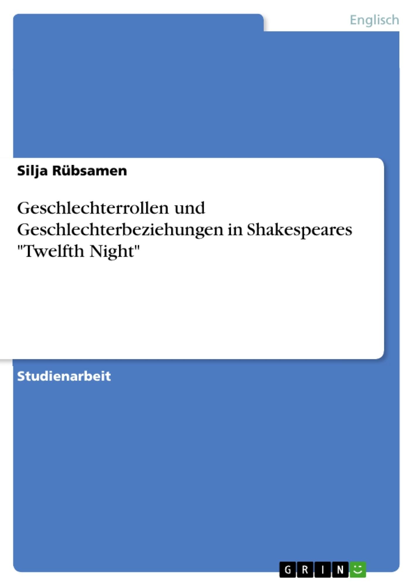 """Titel: Geschlechterrollen und Geschlechterbeziehungen in Shakespeares """"Twelfth Night"""""""