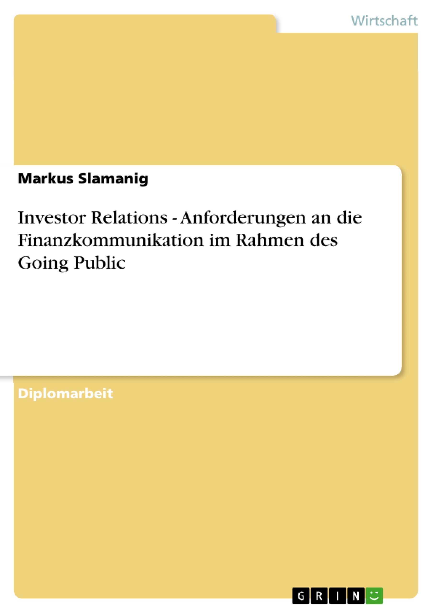 Titel: Investor Relations - Anforderungen an die Finanzkommunikation im Rahmen des Going Public