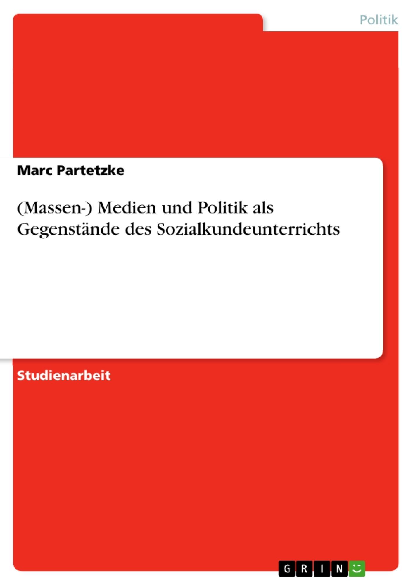 Titel: (Massen-) Medien und Politik als Gegenstände des Sozialkundeunterrichts