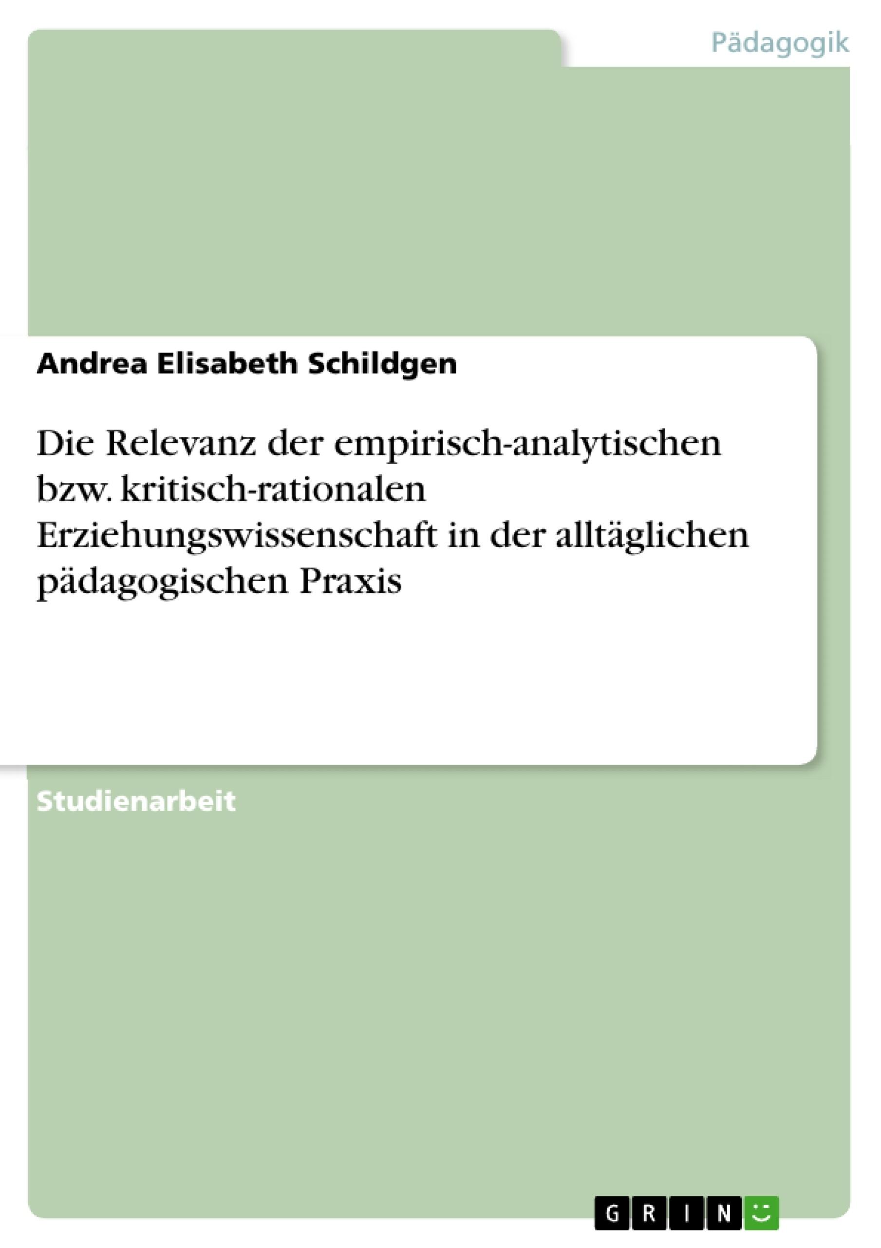 Titel: Die Relevanz der empirisch-analytischen bzw. kritisch-rationalen Erziehungswissenschaft in der alltäglichen pädagogischen Praxis