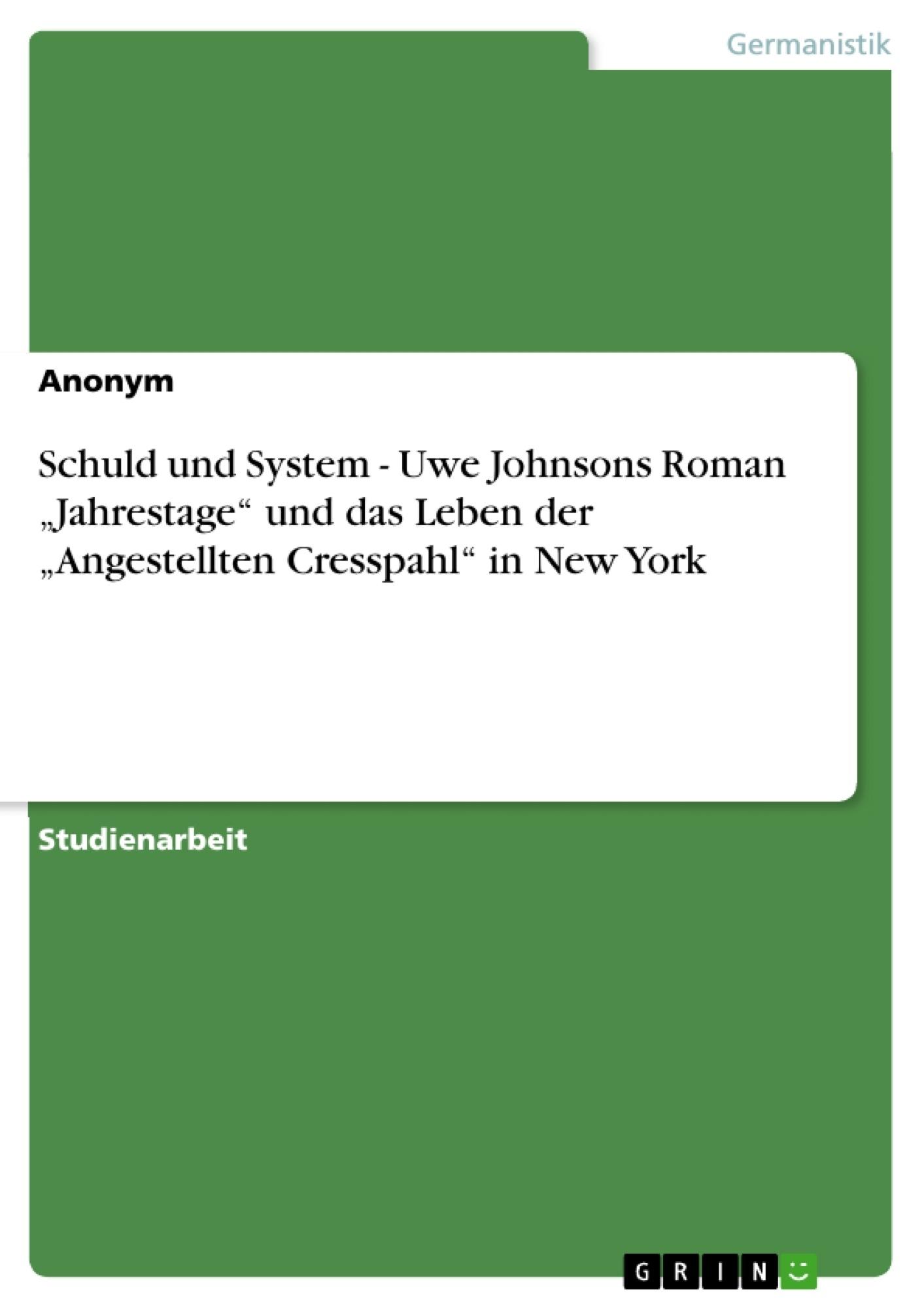 """Titel: Schuld und System - Uwe Johnsons Roman """"Jahrestage"""" und das Leben der """"Angestellten Cresspahl"""" in New York"""