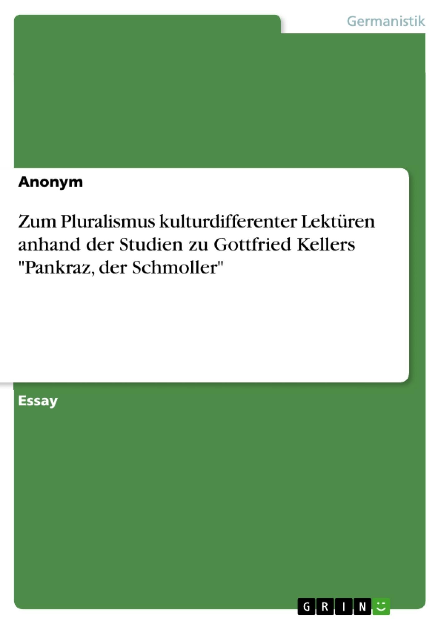 """Titel: Zum Pluralismus kulturdifferenter Lektüren anhand der Studien zu Gottfried Kellers """"Pankraz, der Schmoller"""""""