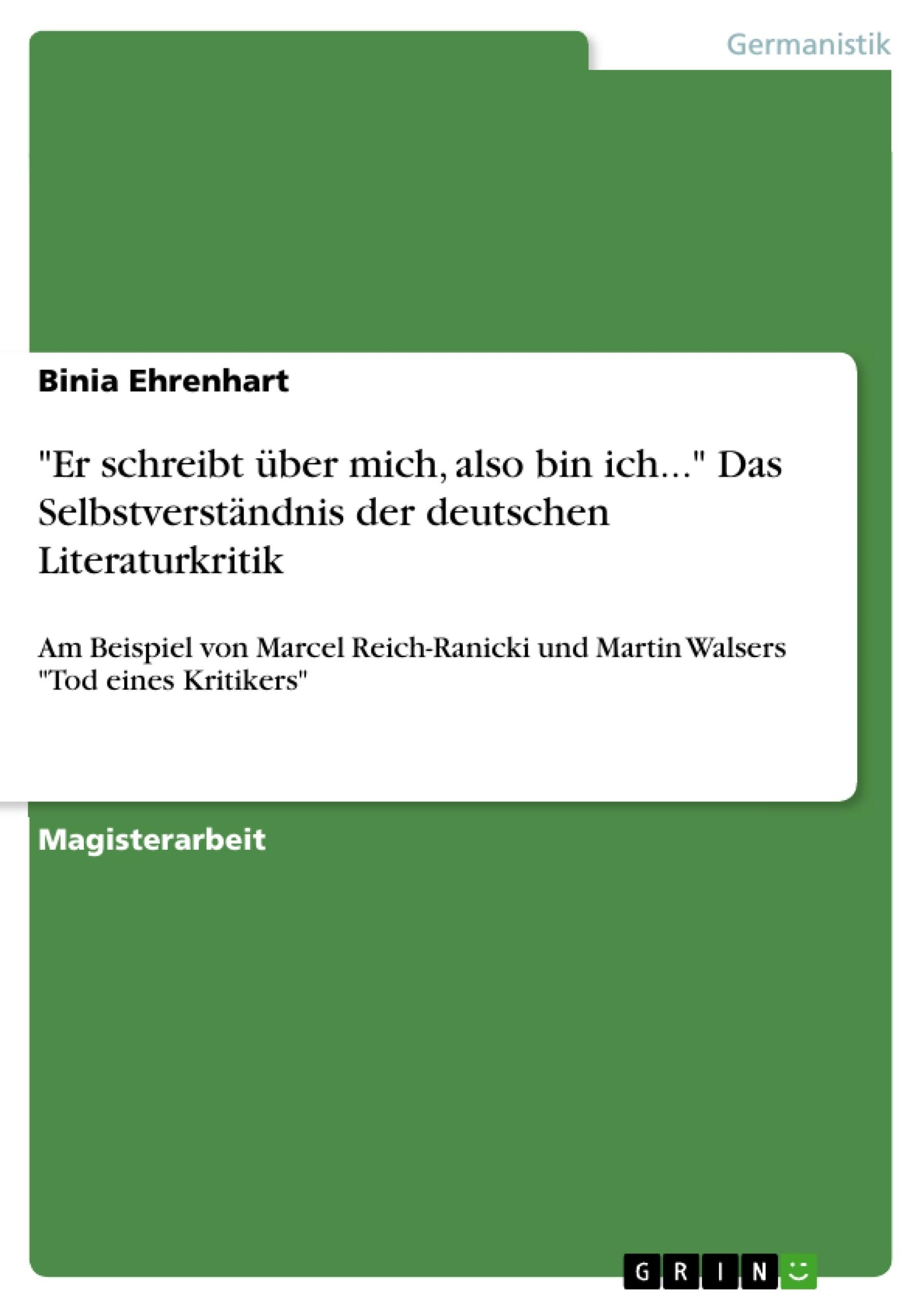 """Titel: """"Er schreibt über mich, also bin ich..."""" Das Selbstverständnis der deutschen Literaturkritik"""