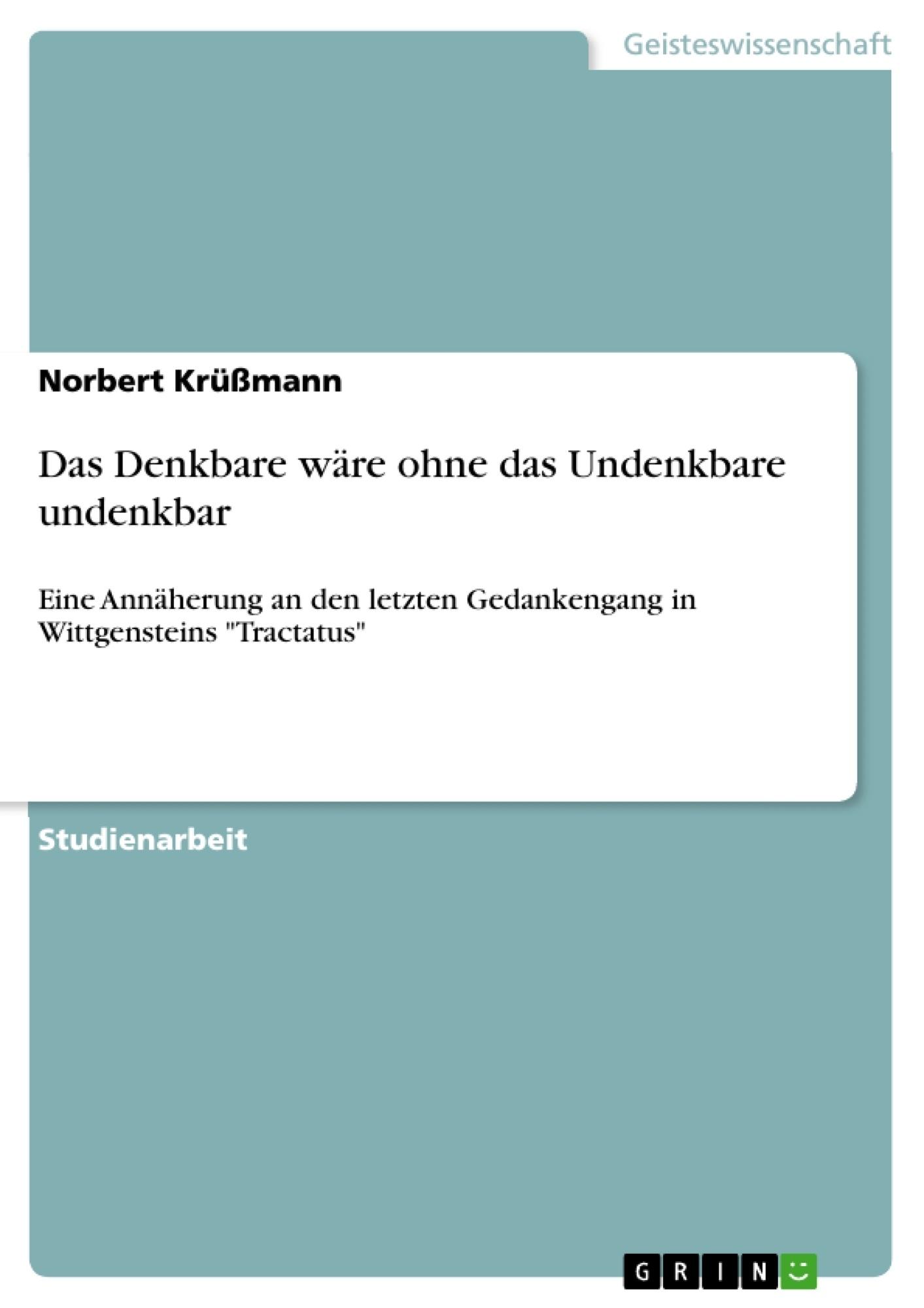 Titel: Das Denkbare wäre ohne das Undenkbare undenkbar