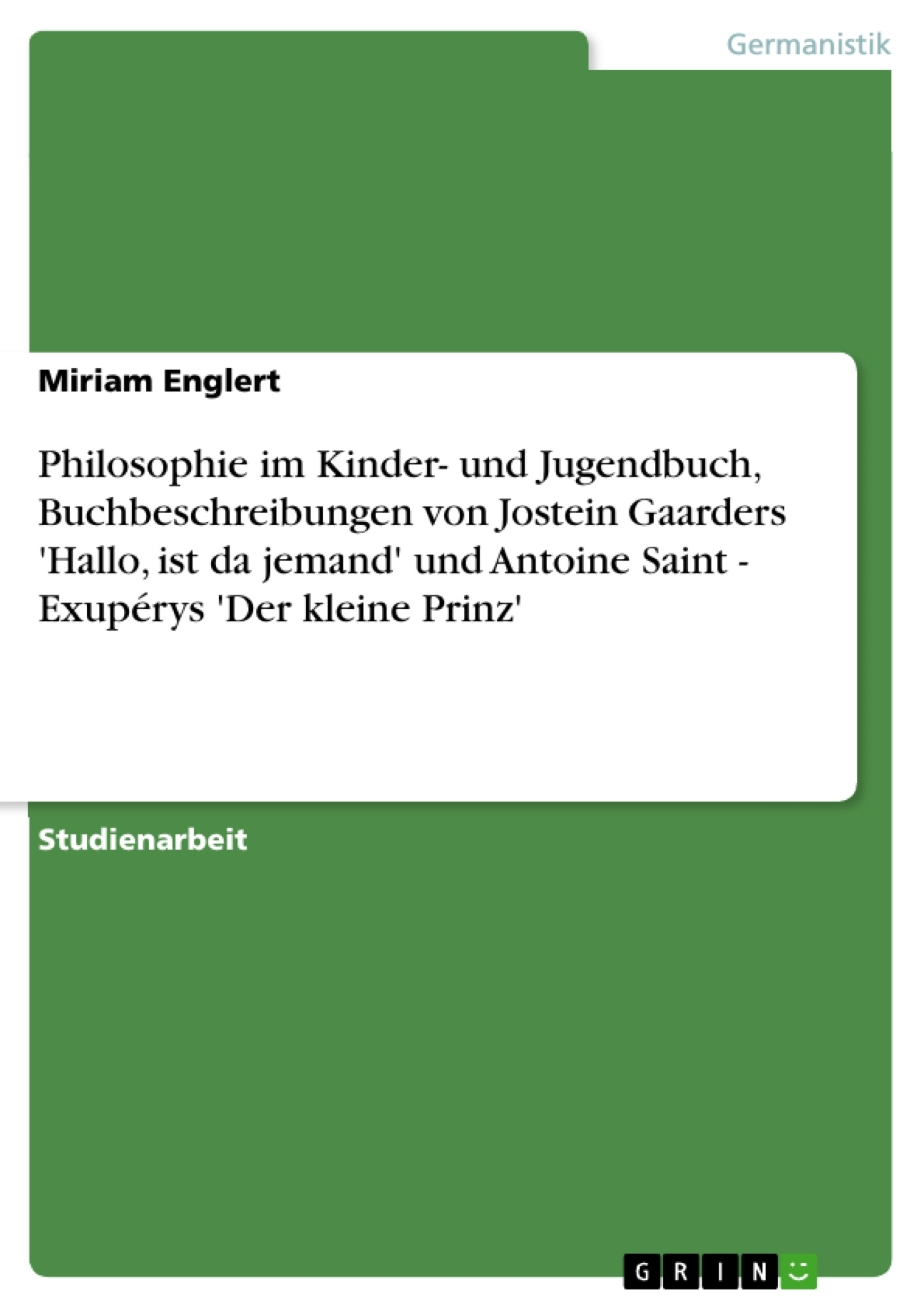 Titel: Philosophie im Kinder- und Jugendbuch, Buchbeschreibungen von Jostein Gaarders 'Hallo, ist da jemand' und Antoine Saint - Exupérys 'Der kleine Prinz'