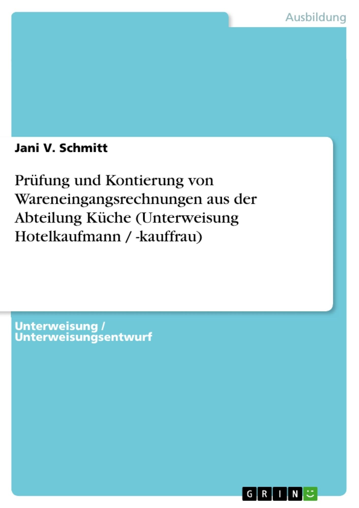 Titel: Prüfung und Kontierung von Wareneingangsrechnungen aus der Abteilung Küche (Unterweisung Hotelkaufmann / -kauffrau)