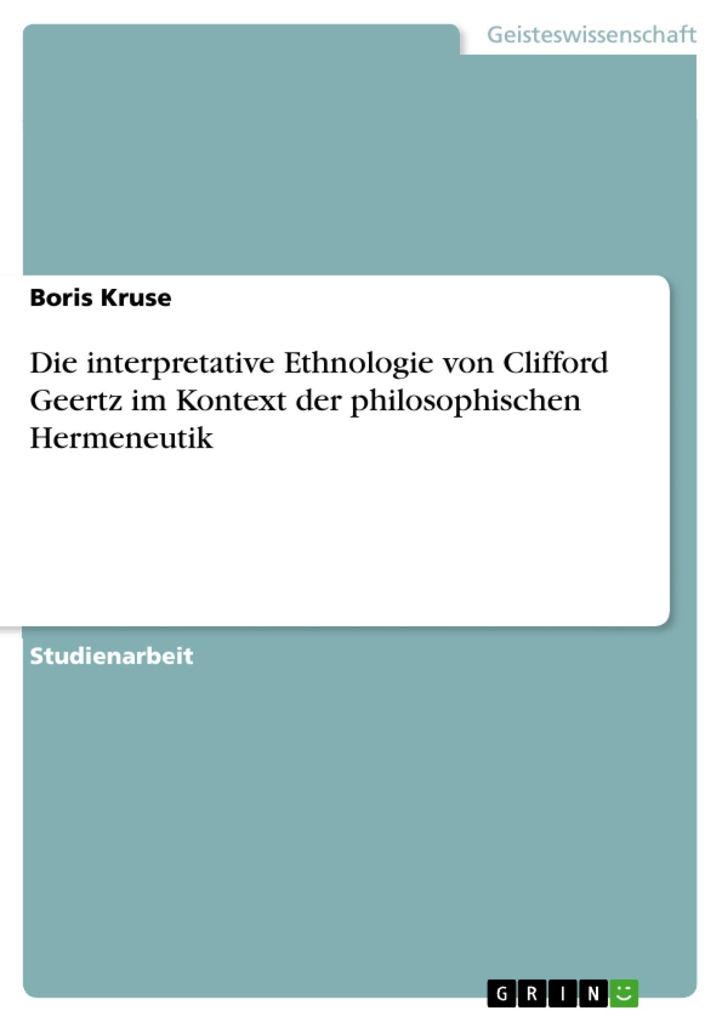 Titel: Die interpretative Ethnologie von Clifford Geertz im Kontext der philosophischen Hermeneutik
