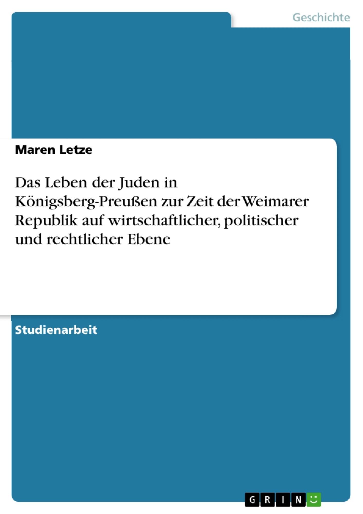 Titel: Das Leben der Juden in Königsberg-Preußen zur Zeit der Weimarer Republik auf wirtschaftlicher, politischer und rechtlicher Ebene