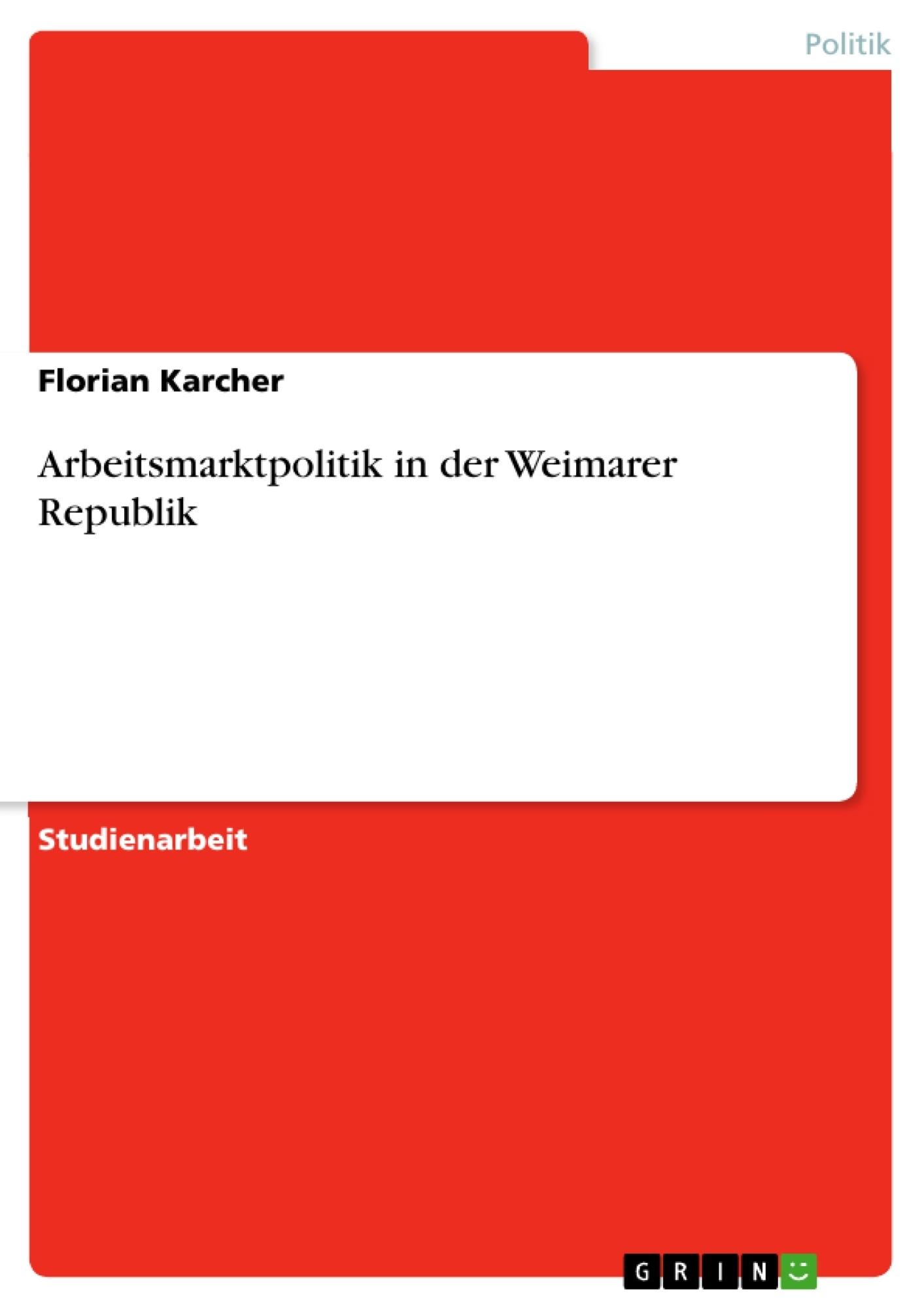 Titel: Arbeitsmarktpolitik in der Weimarer Republik