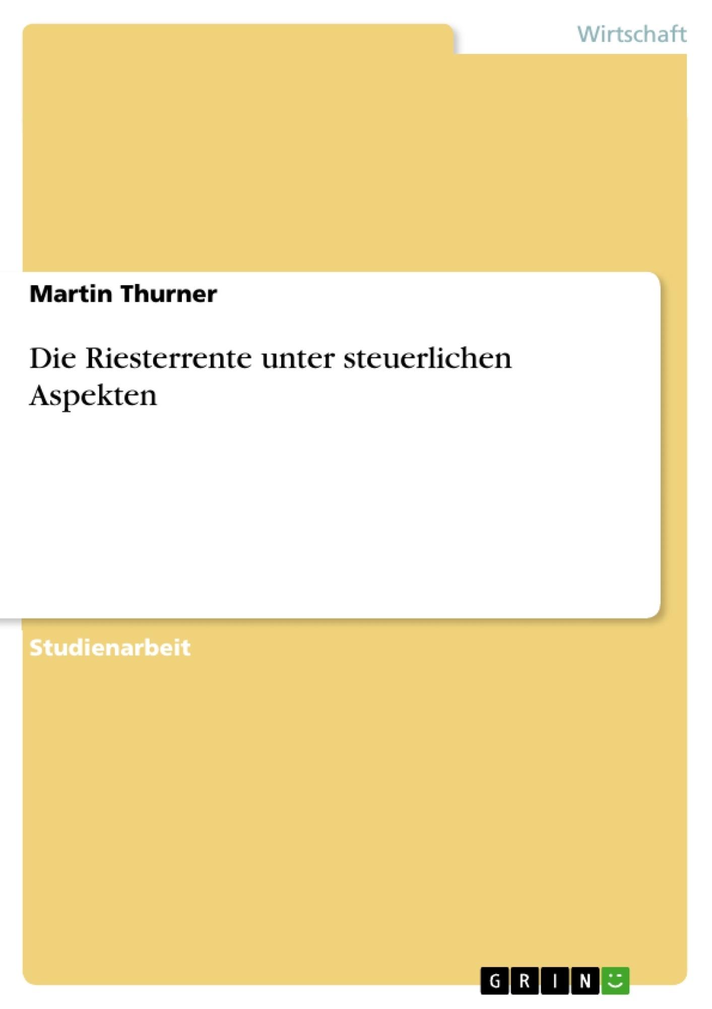 Titel: Die Riesterrente unter steuerlichen Aspekten
