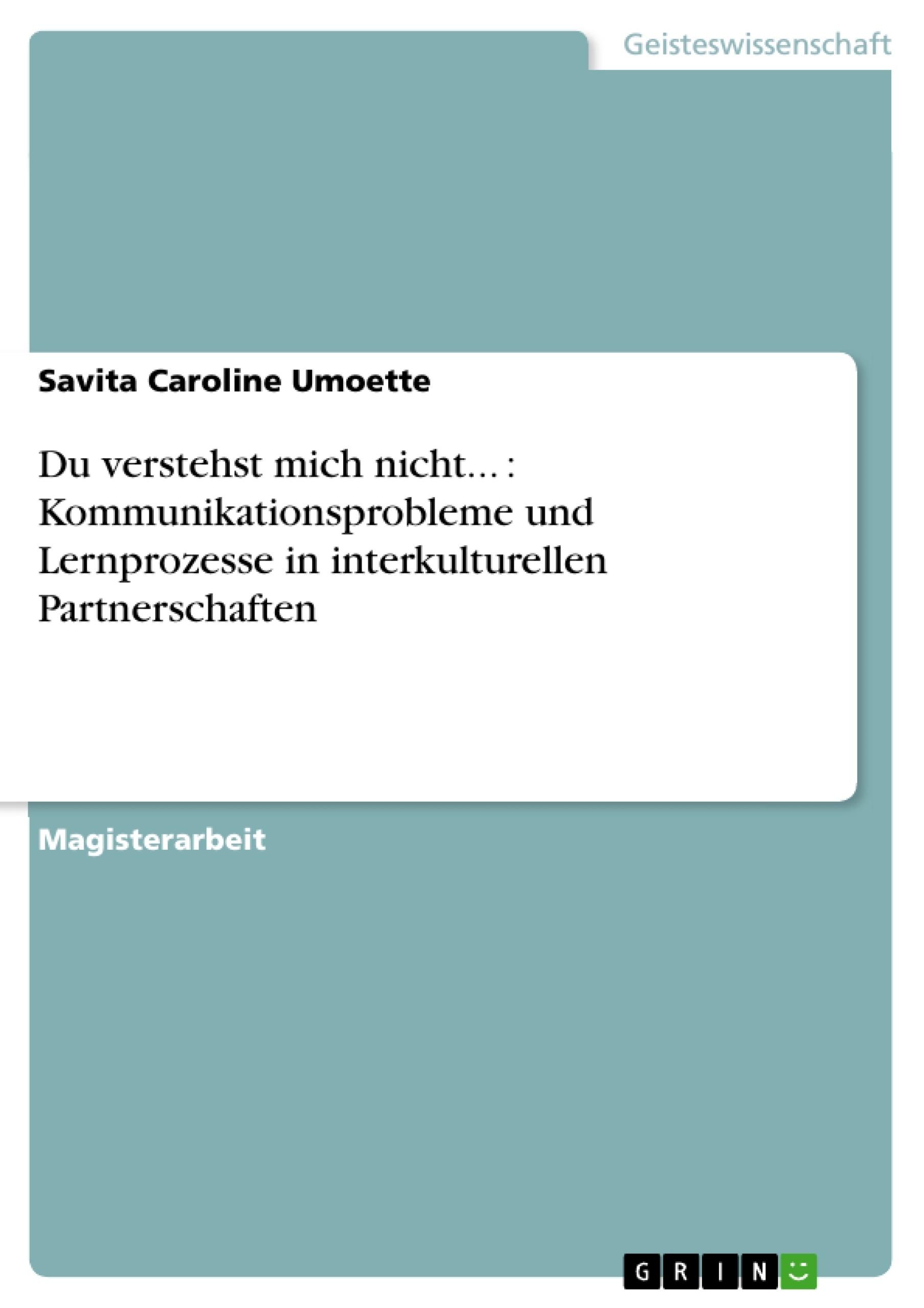 Titel: Du verstehst mich nicht... : Kommunikationsprobleme und Lernprozesse in interkulturellen Partnerschaften