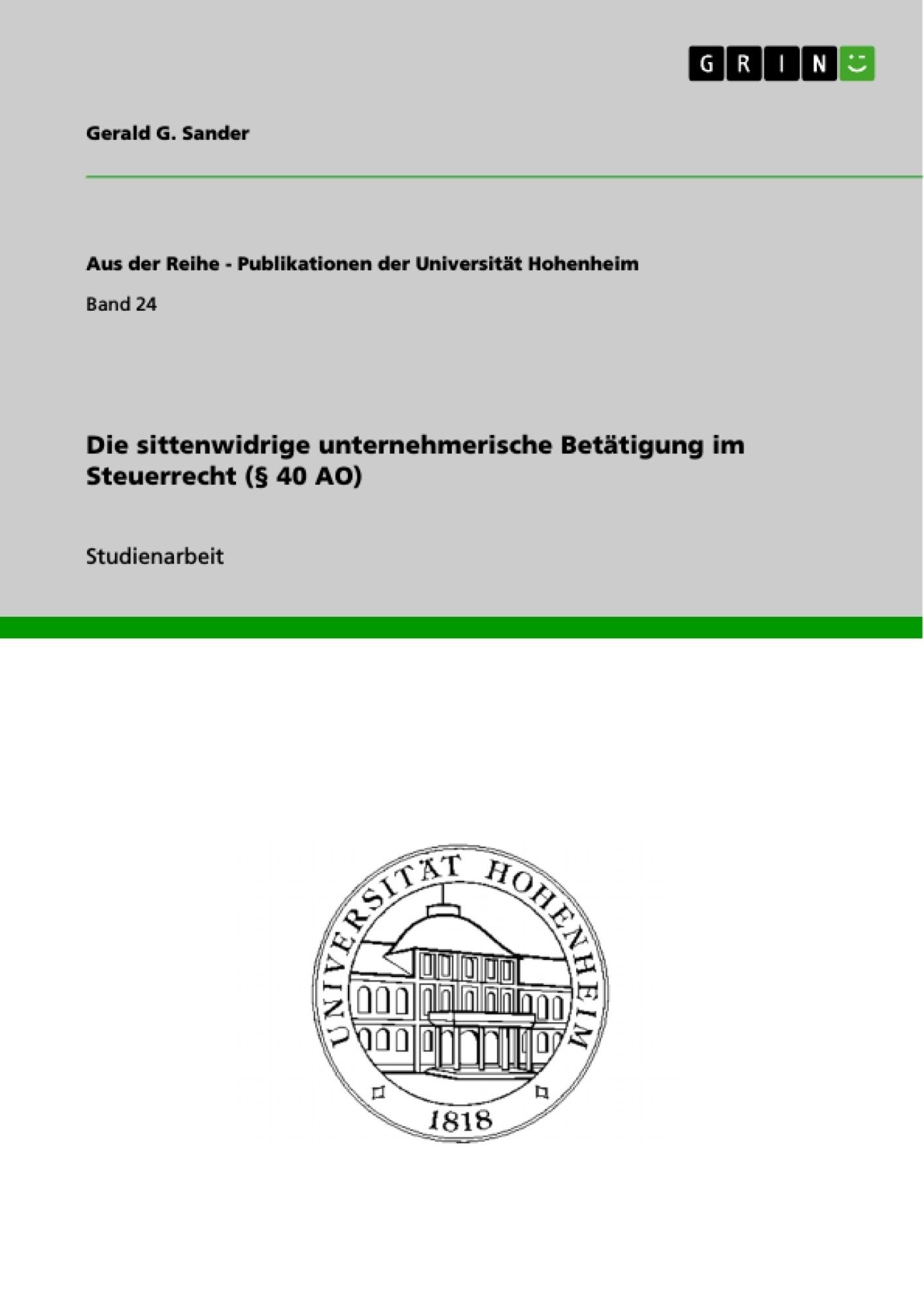 Titel: Die sittenwidrige unternehmerische Betätigung im Steuerrecht (§ 40 AO)