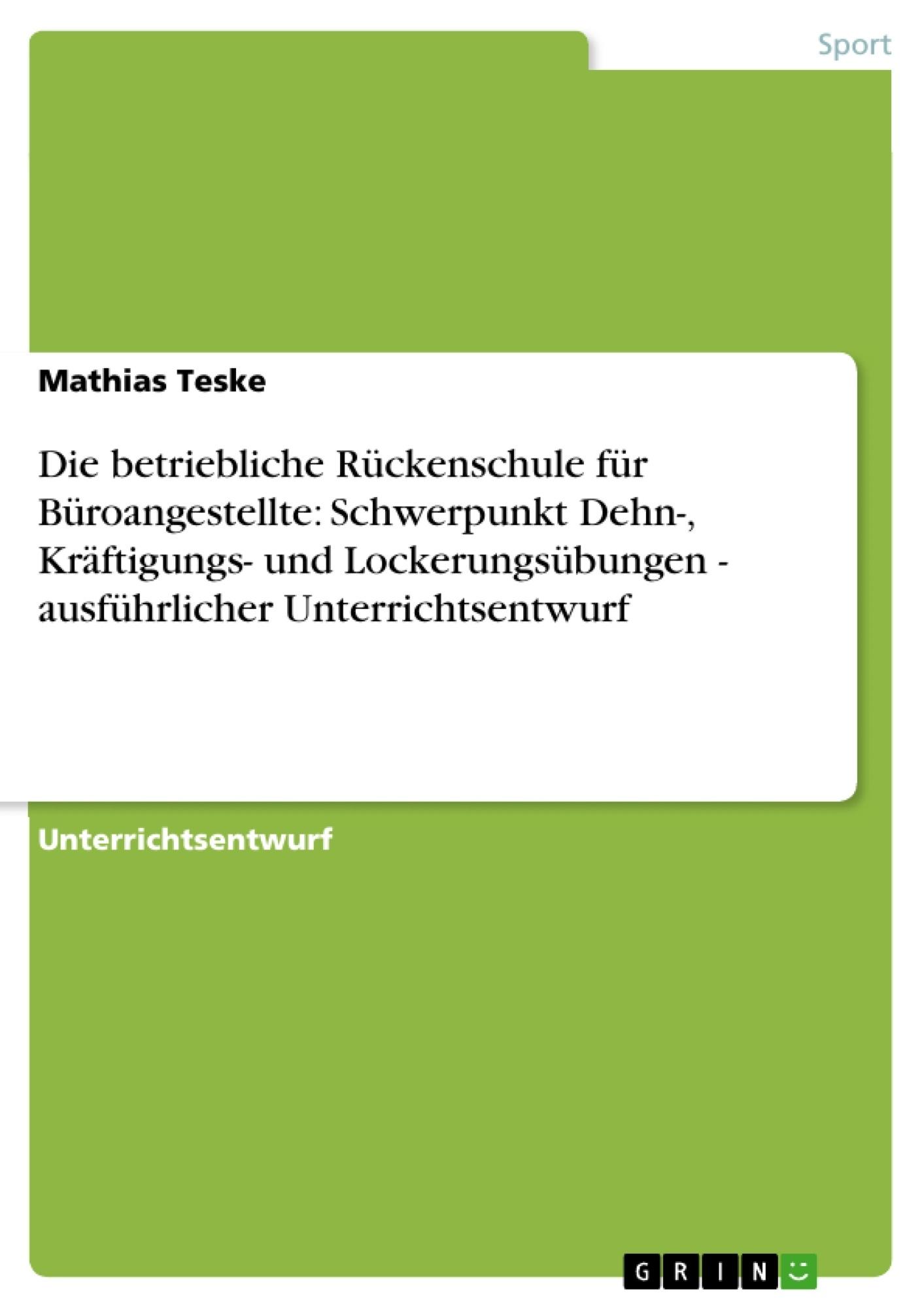 Titel: Die betriebliche Rückenschule für Büroangestellte: Schwerpunkt Dehn-, Kräftigungs- und Lockerungsübungen - ausführlicher Unterrichtsentwurf