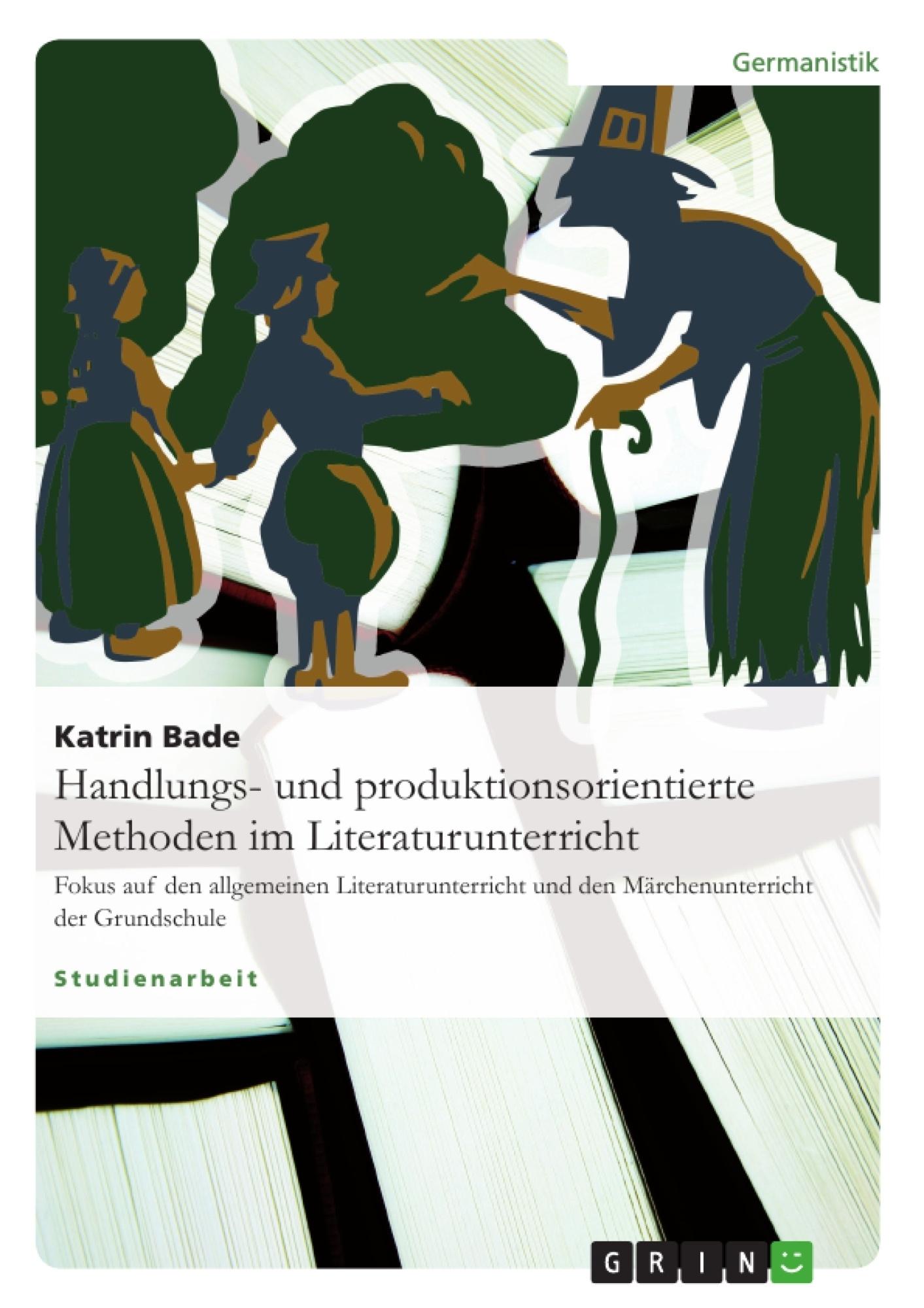 Titel: Handlungs- und produktionsorientierte Methoden im Literaturunterricht