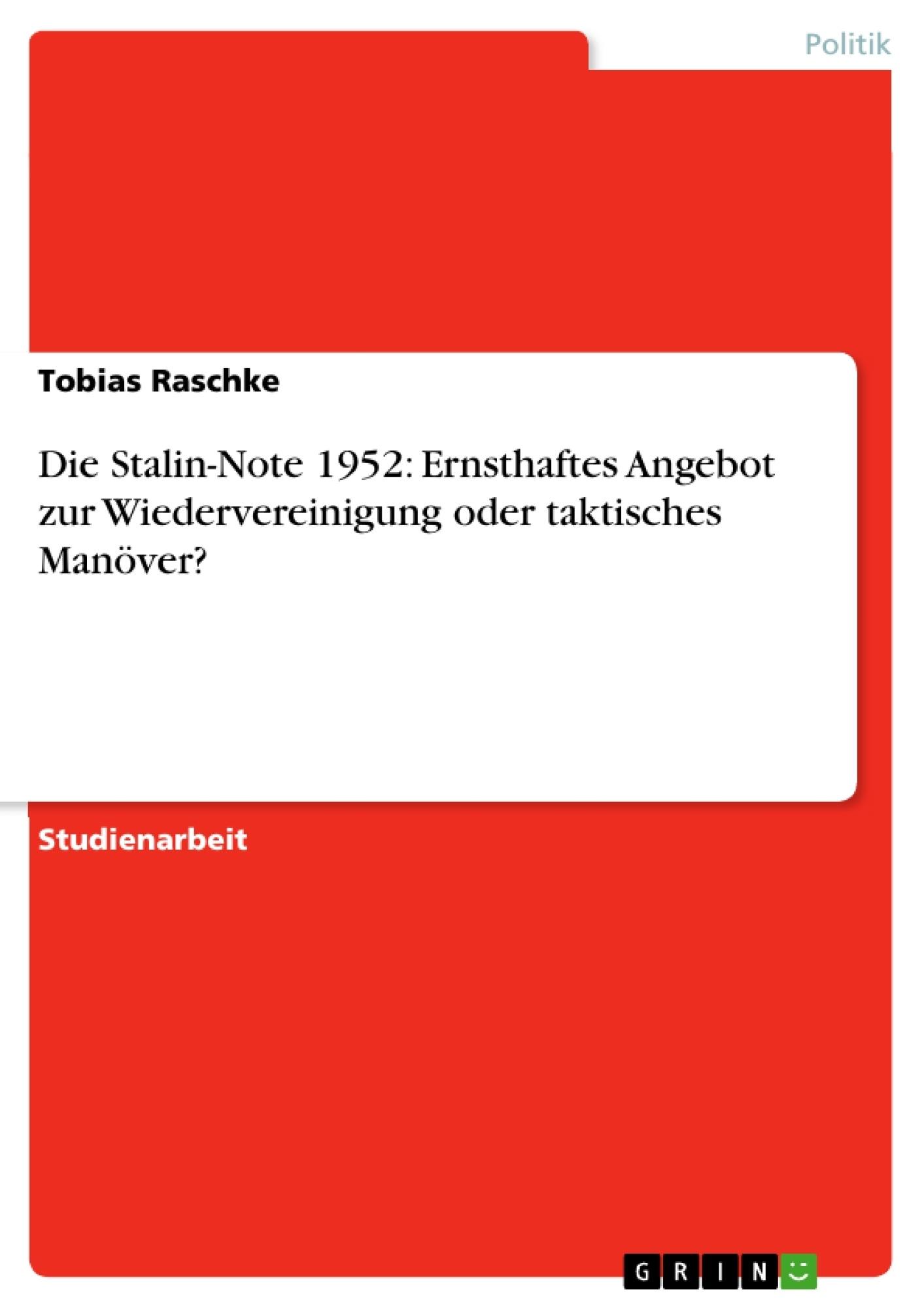 Titel: Die Stalin-Note 1952: Ernsthaftes Angebot zur Wiedervereinigung  oder taktisches Manöver?