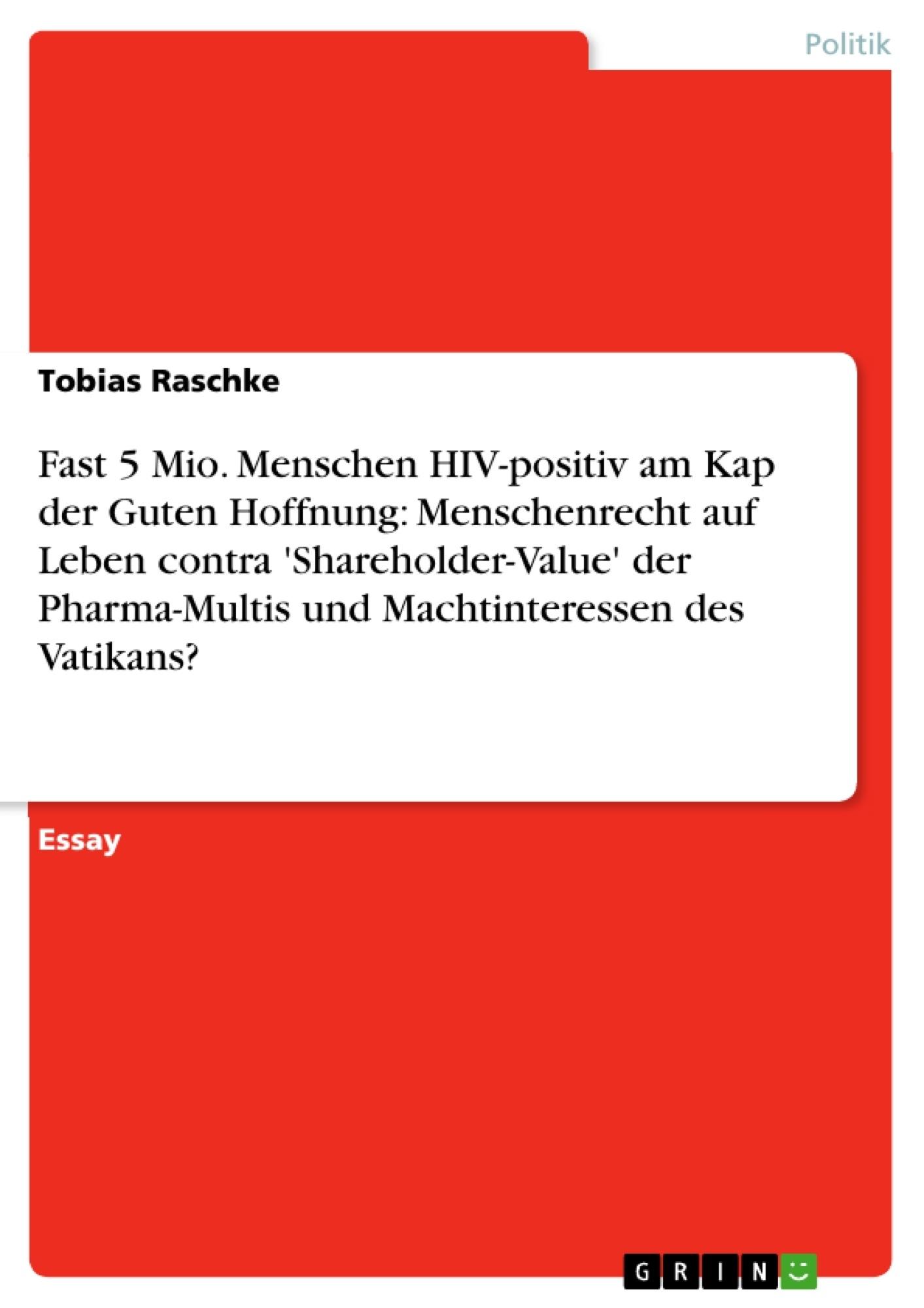 Titel: Fast 5 Mio. Menschen HIV-positiv am Kap der Guten Hoffnung: Menschenrecht  auf Leben contra 'Shareholder-Value' der Pharma-Multis und Machtinteressen des Vatikans?