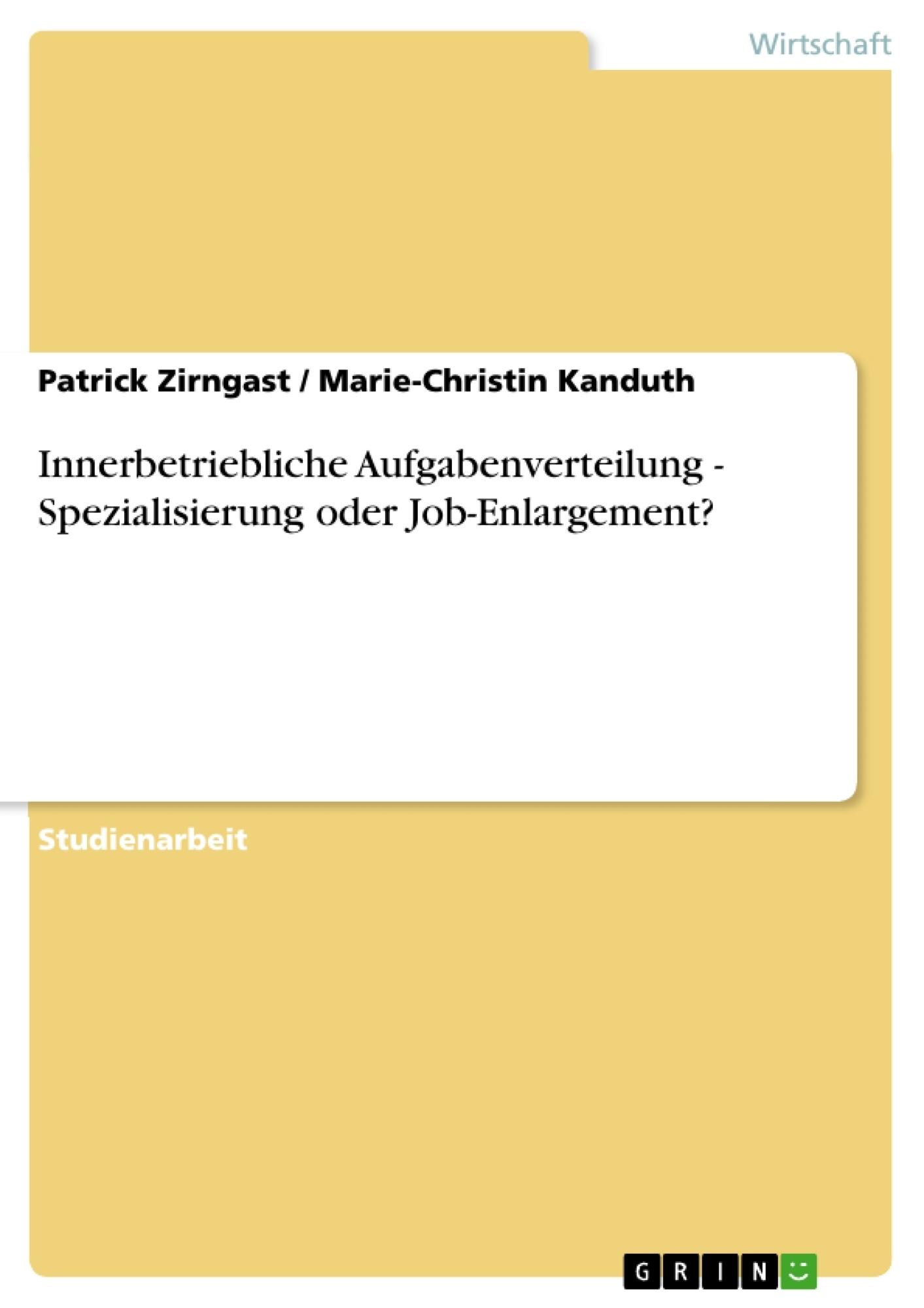 Titel: Innerbetriebliche Aufgabenverteilung - Spezialisierung oder Job-Enlargement?