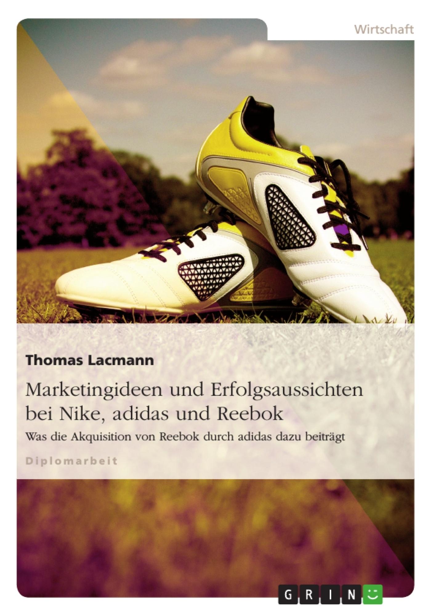 Titel: Marketingideen und Erfolgsaussichten bei Nike, adidas und Reebok