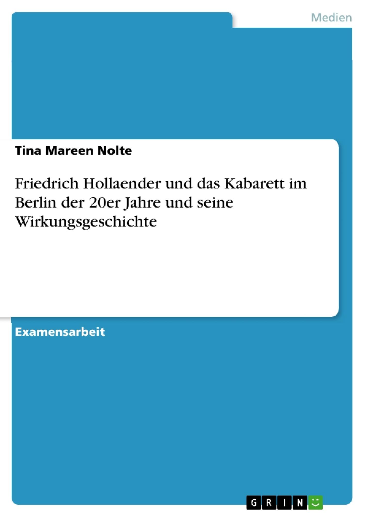 Titel: Friedrich Hollaender und das Kabarett im Berlin der 20er Jahre und seine Wirkungsgeschichte