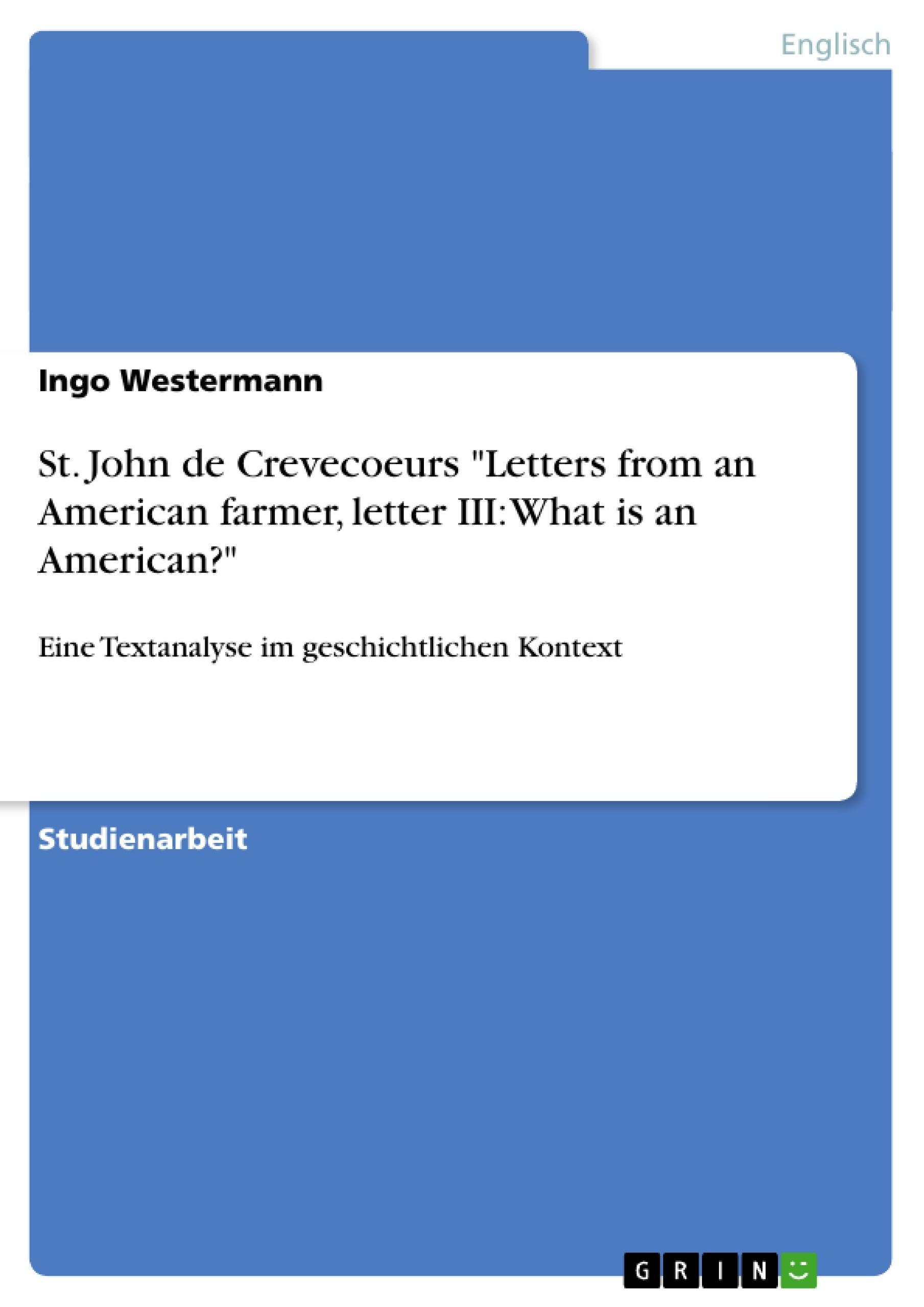 """Titel: St. John de Crevecoeurs """"Letters from an American farmer, letter III: What is an American?"""""""