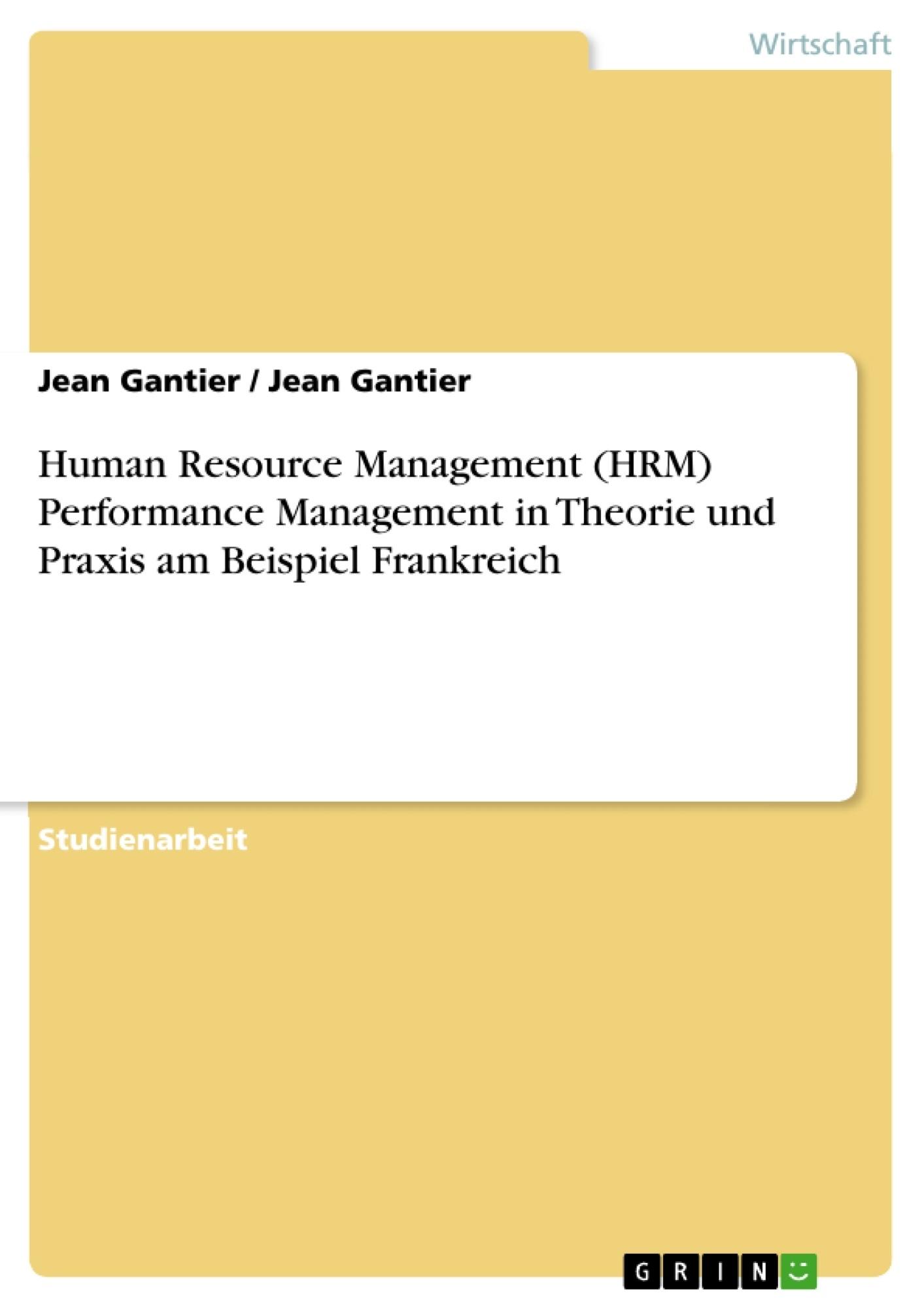 Titel: Human Resource Management (HRM) Performance Management in Theorie und Praxis am Beispiel Frankreich