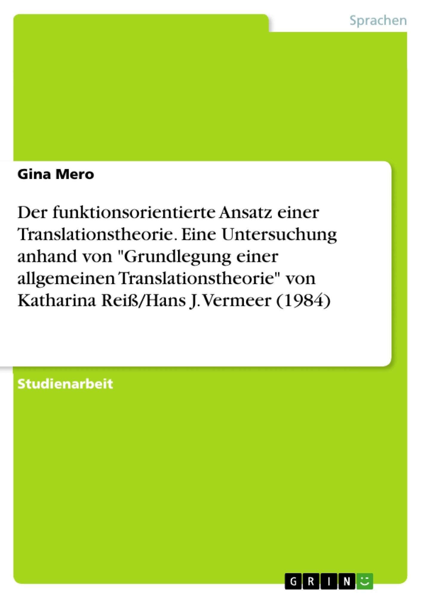 """Titel: Der funktionsorientierte Ansatz einer Translationstheorie. Eine Untersuchung anhand von """"Grundlegung einer allgemeinen Translationstheorie""""  von Katharina Reiß/Hans J. Vermeer (1984)"""