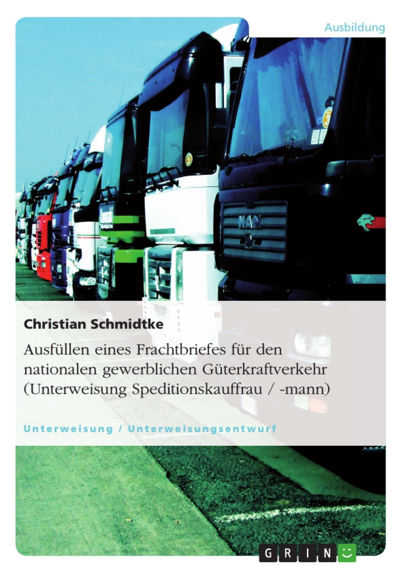 Titel: Ausfüllen eines Frachtbriefes für den nationalen gewerblichen Güterkraftverkehr (Unterweisung Speditionskauffrau / -mann)