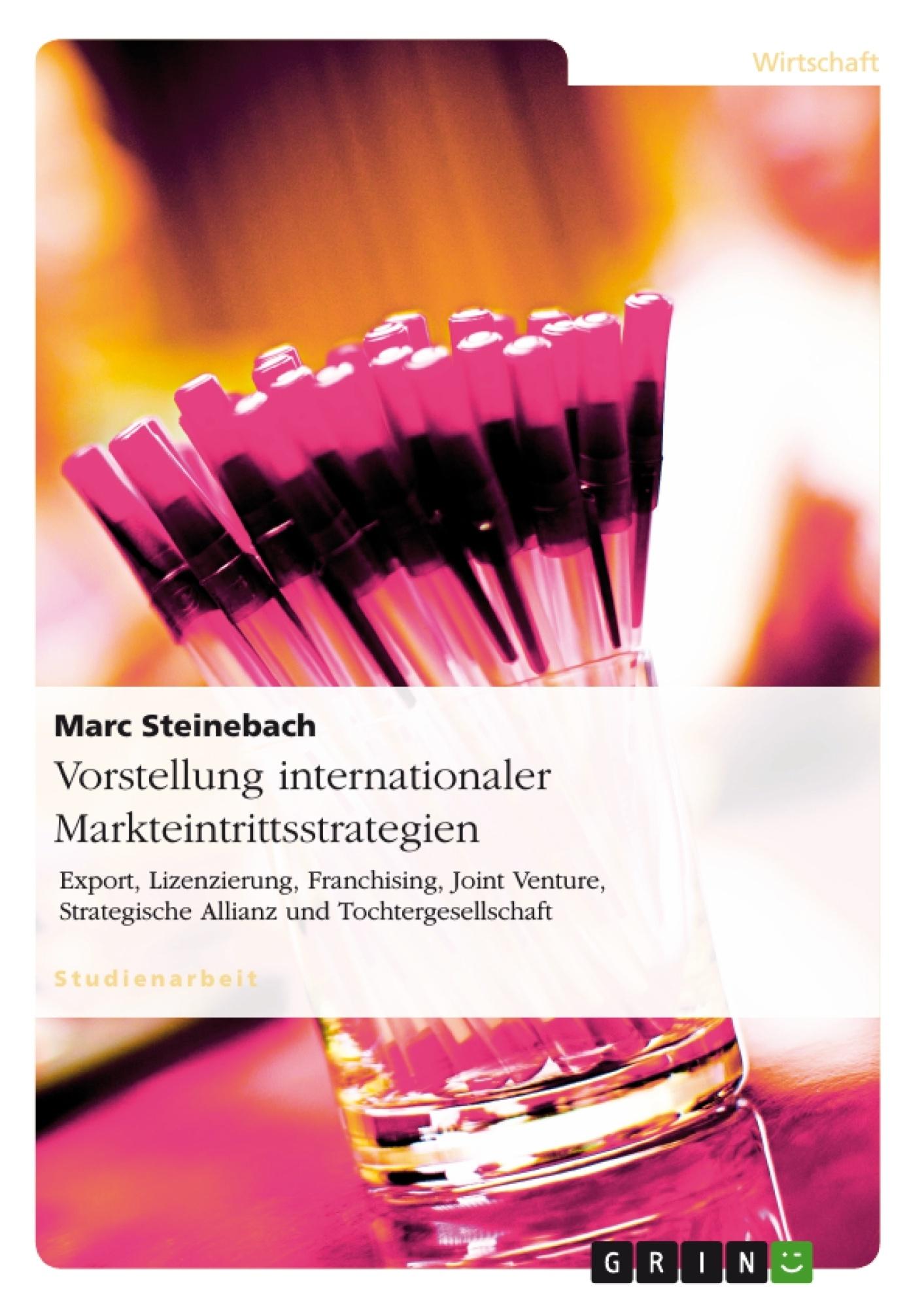 Titel: Vorstellung internationaler Markteintrittsstrategien