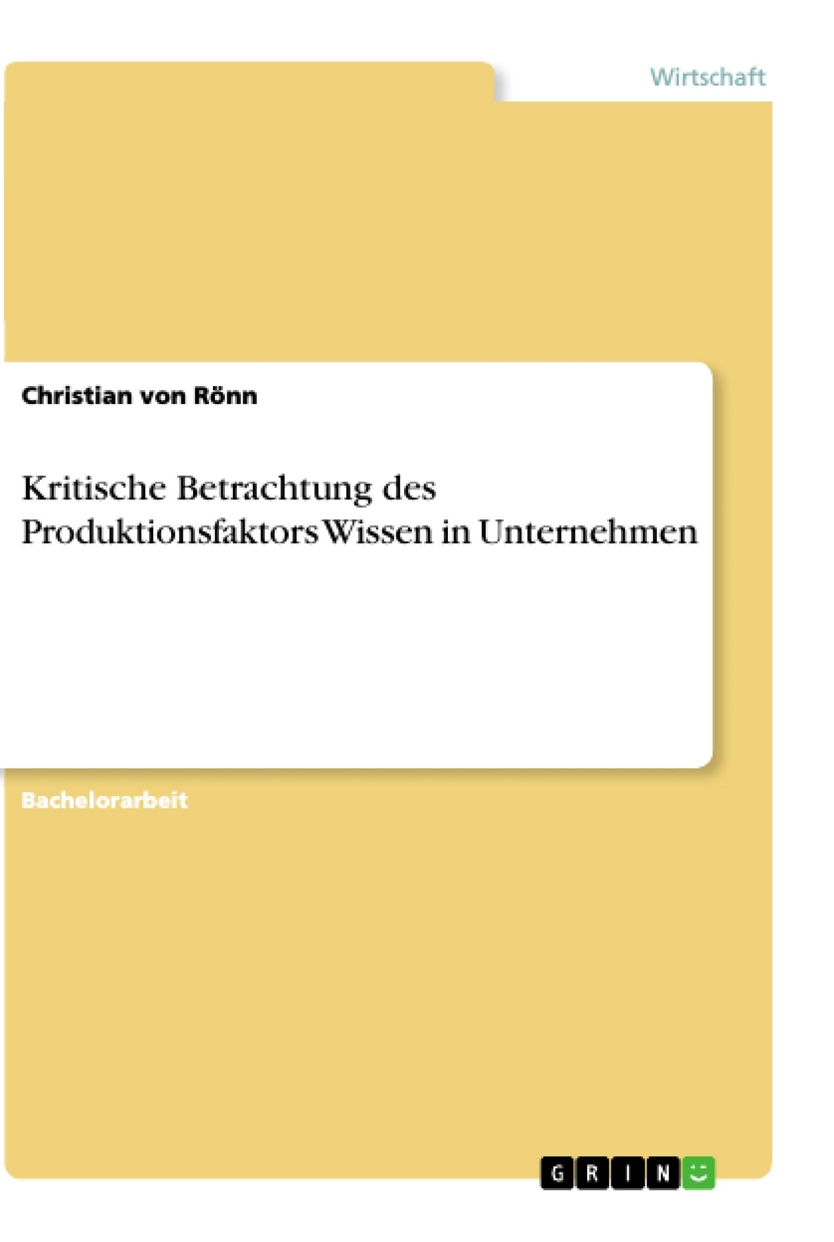 Titel: Kritische Betrachtung des Produktionsfaktors Wissen in Unternehmen