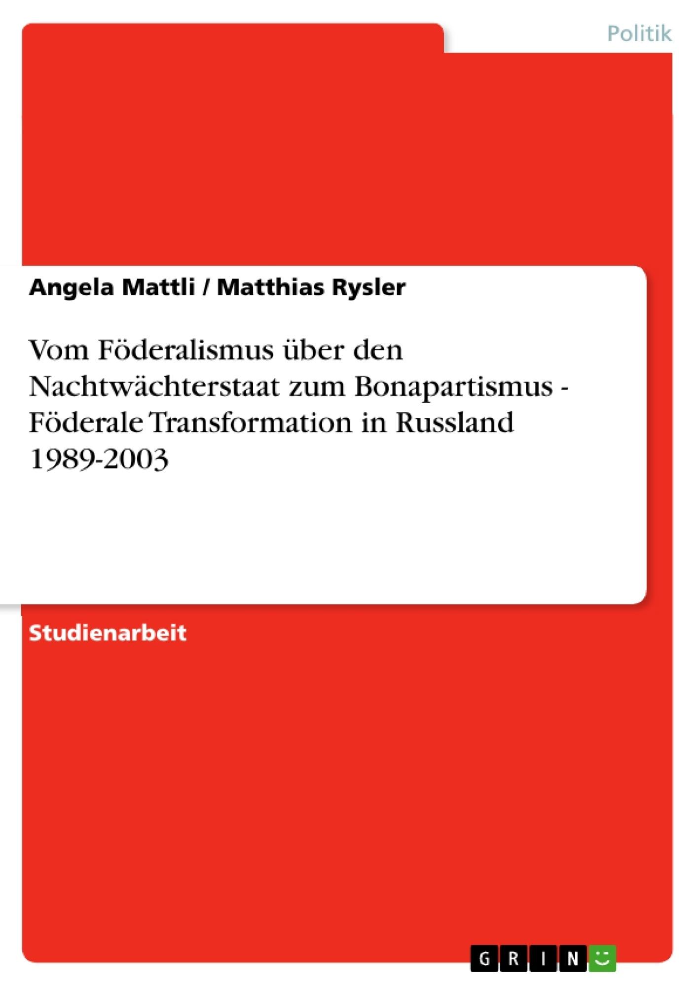Titel: Vom Föderalismus über den Nachtwächterstaat zum Bonapartismus - Föderale Transformation in Russland 1989-2003