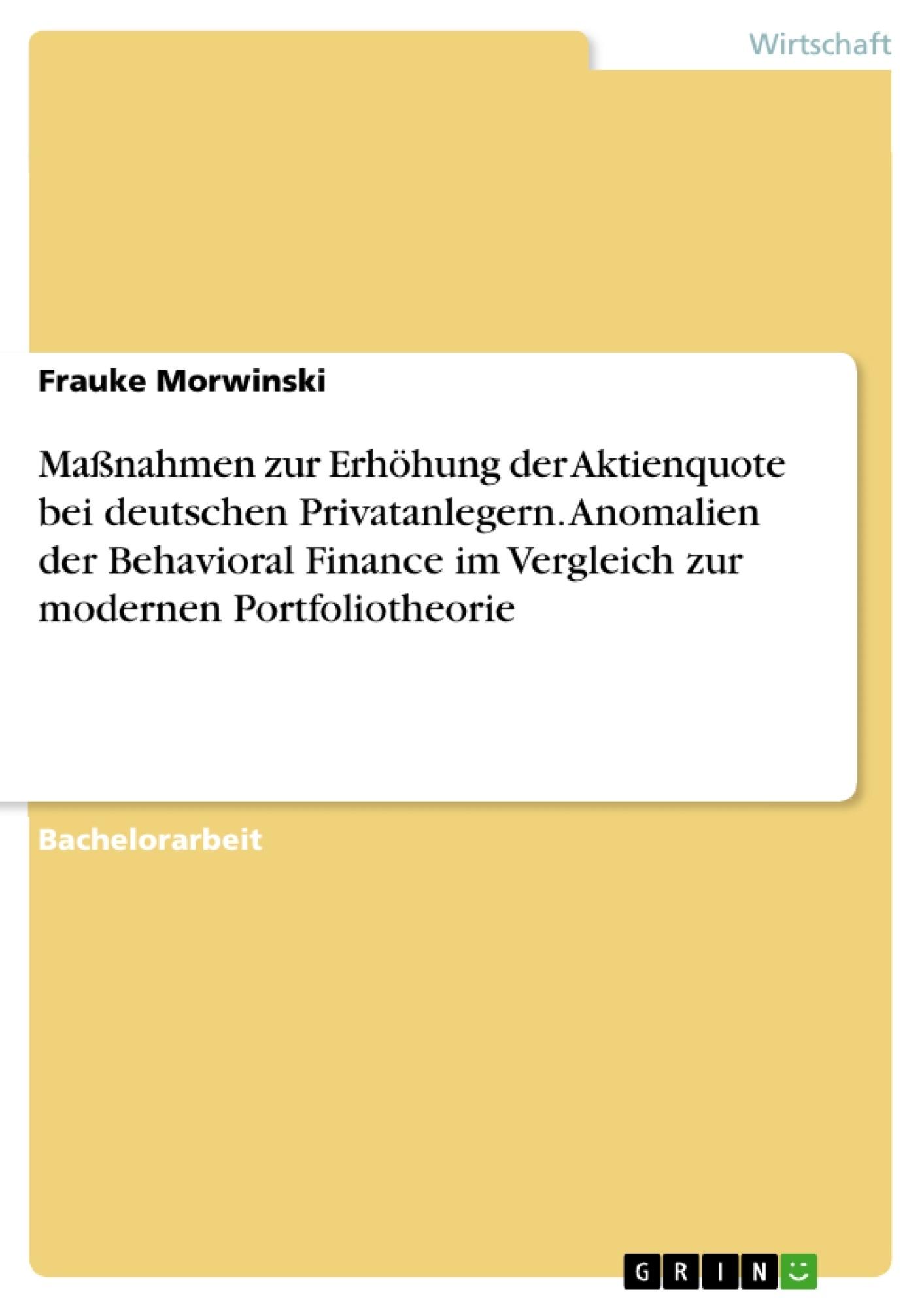Titel: Maßnahmen zur Erhöhung der Aktienquote bei deutschen Privatanlegern. Anomalien der Behavioral Finance im Vergleich zur modernen Portfoliotheorie