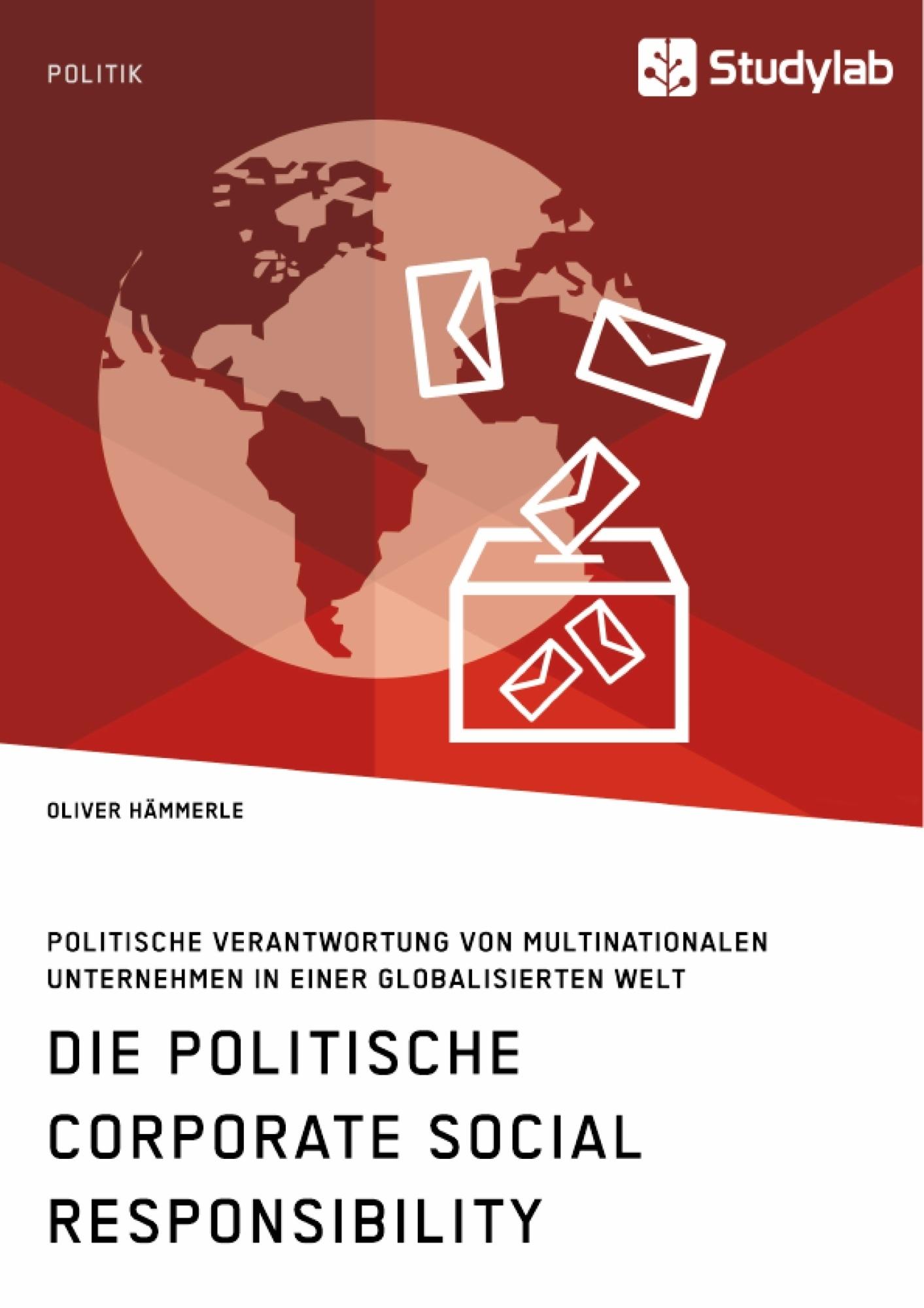 Titel: Die politische Corporate Social Responsibility. Politische Verantwortung von multinationalen Unternehmen in einer globalisierten Welt