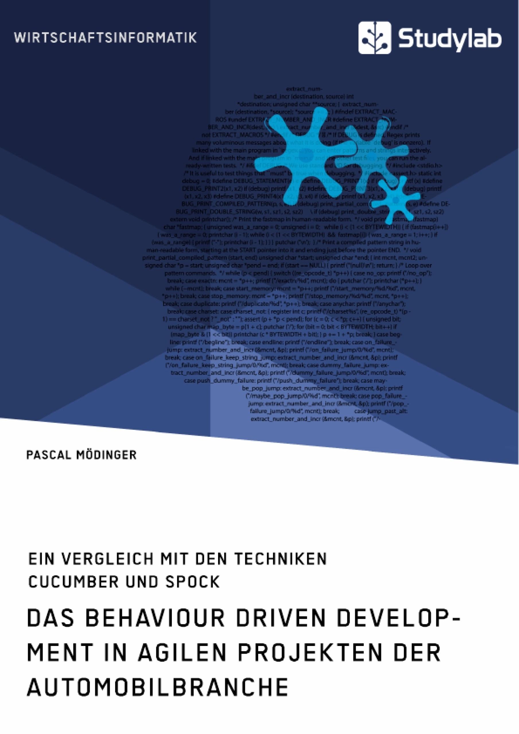 Titel: Das Behaviour Driven Development in agilen Projekten der Automobilbranche. Ein Vergleich mit den Techniken Cucumber und Spock