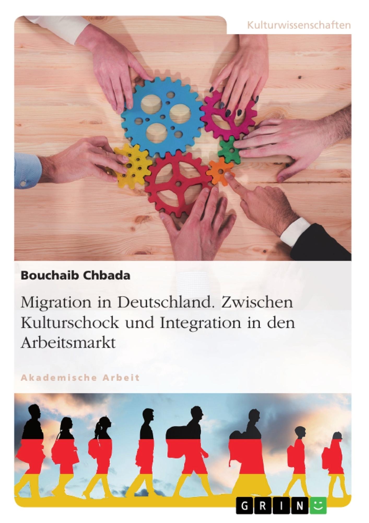 Titel: Migration in Deutschland. Zwischen Kulturschock und Integration in den Arbeitsmarkt