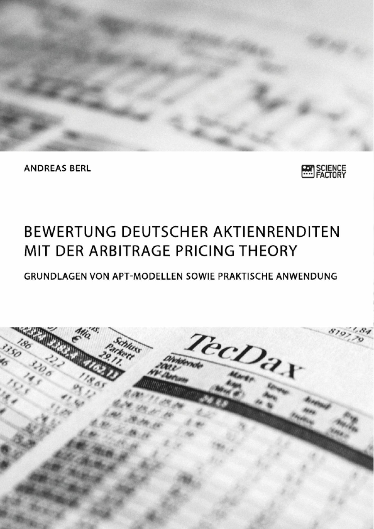 Titel: Bewertung deutscher Aktienrenditen mit der Arbitrage Pricing Theory. Grundlagen von APT-Modellen sowie praktische Anwendung