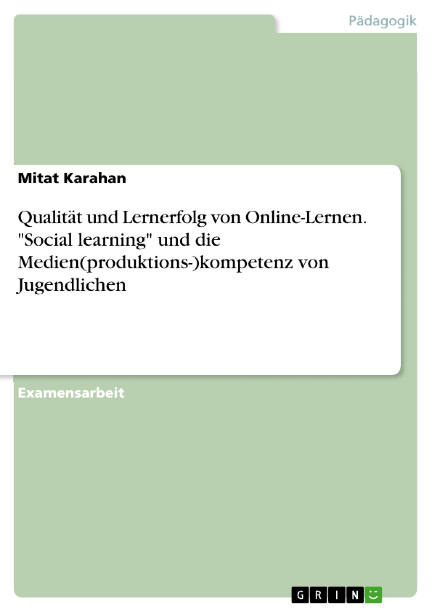 """Titel: Qualität und Lernerfolg von Online-Lernen. """"Social learning"""" und die Medien(produktions-)kompetenz von Jugendlichen"""