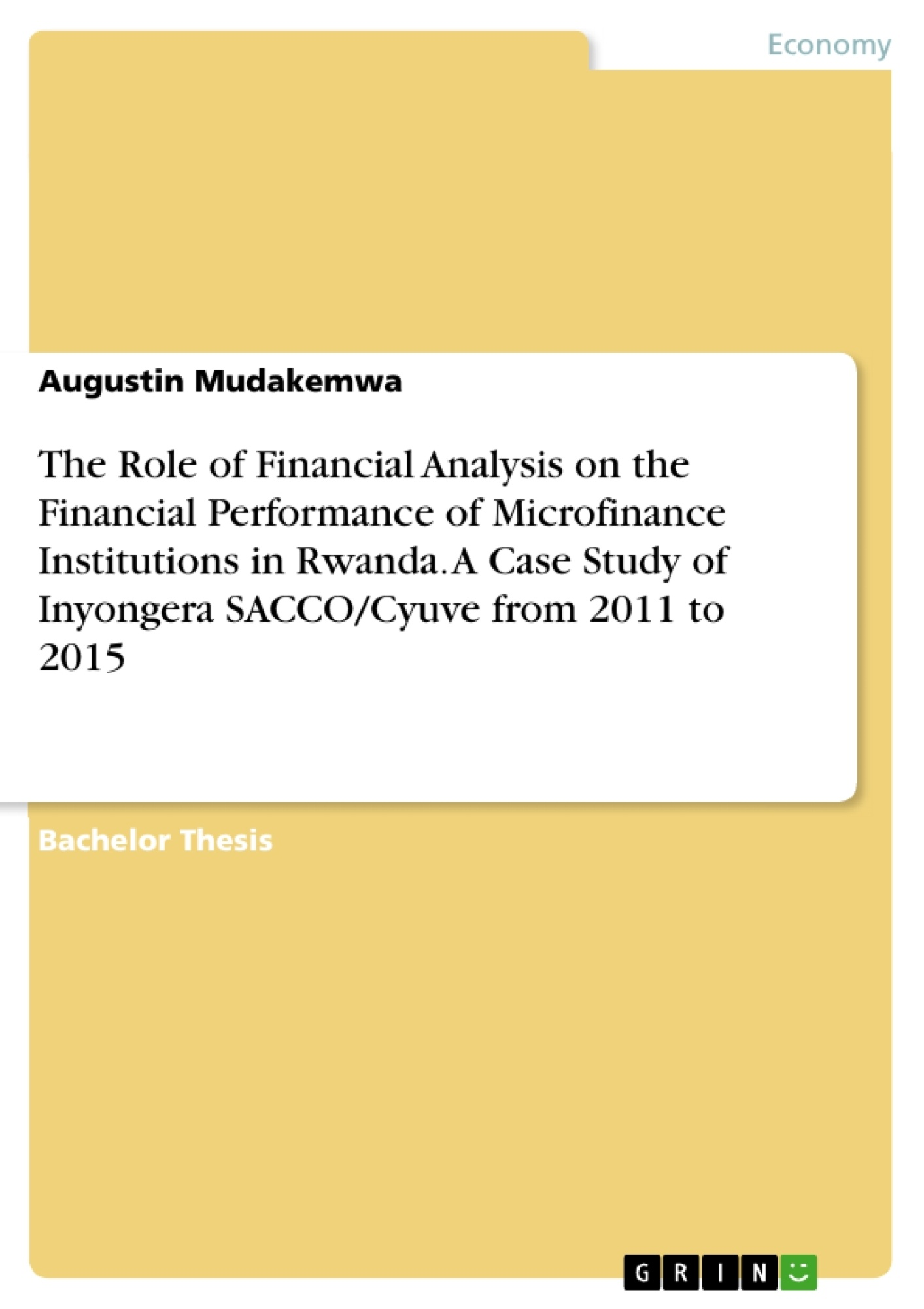 Title: The Role of Financial Analysis on the Financial Performance of Microfinance Institutions in Rwanda. A Case Study of Inyongera SACCO/Cyuve from 2011 to 2015