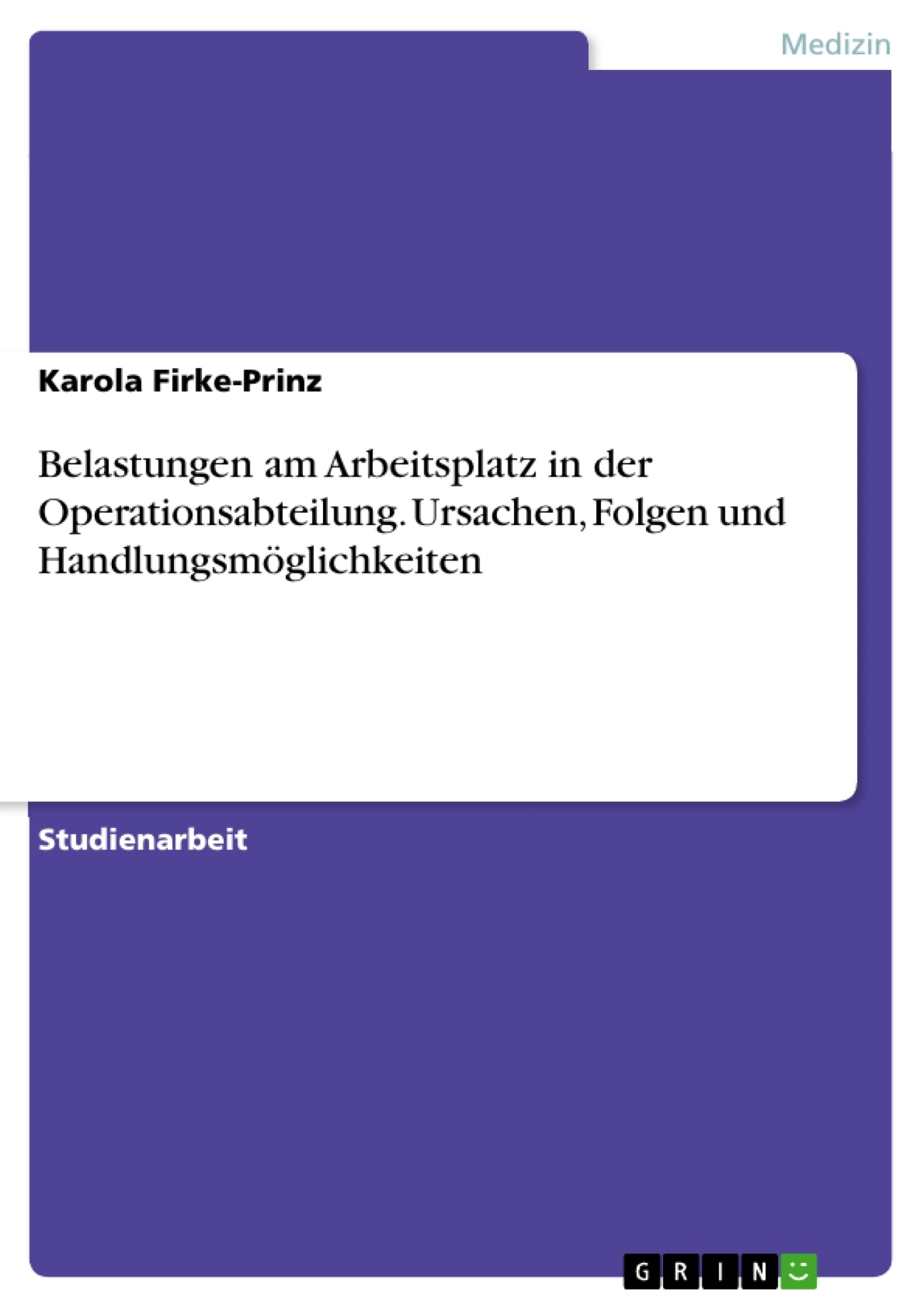 Titel: Belastungen am Arbeitsplatz in der Operationsabteilung. Ursachen, Folgen und Handlungsmöglichkeiten